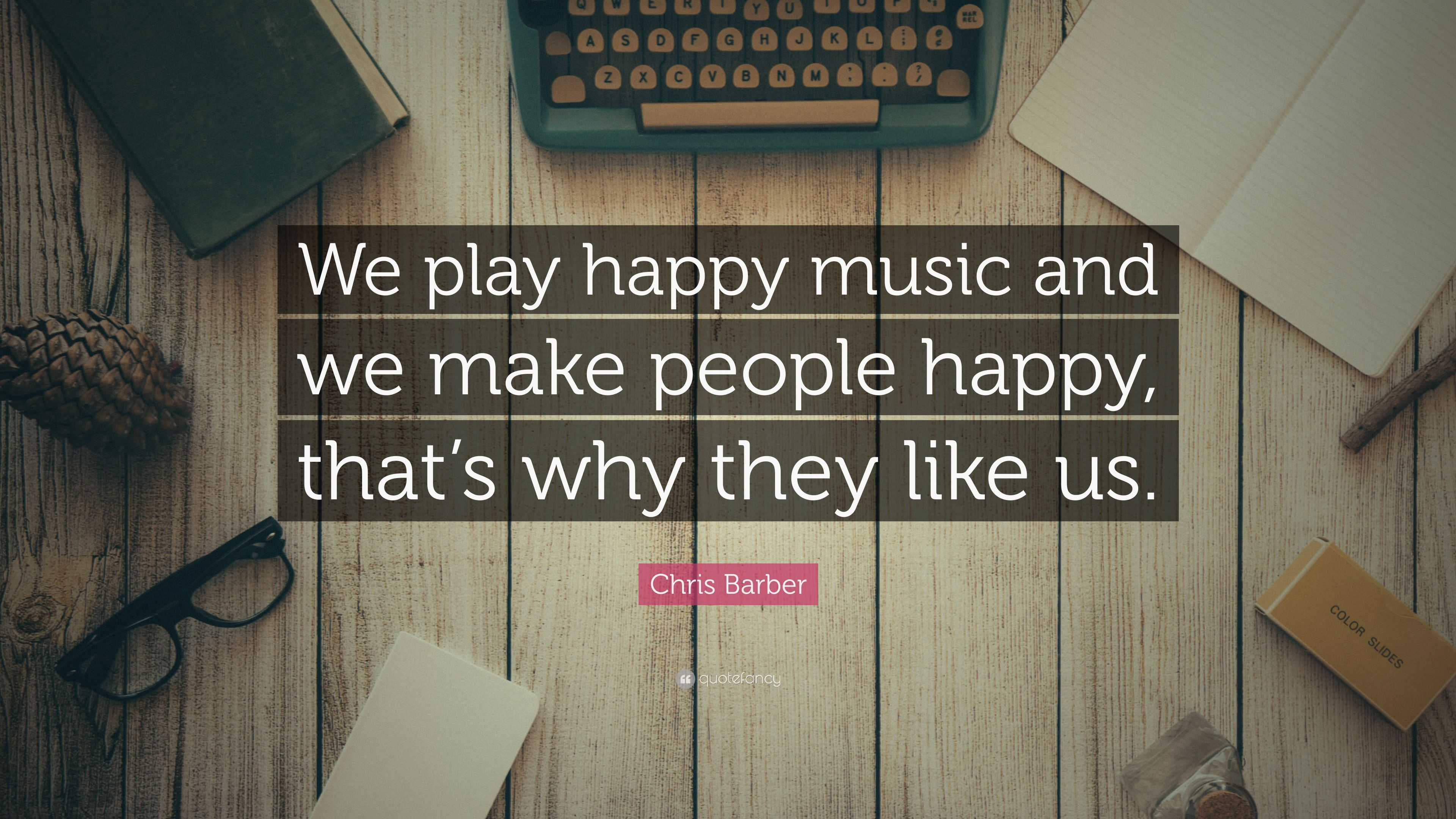 """Chris Barber Quote: """"We play happy music and we make people"""