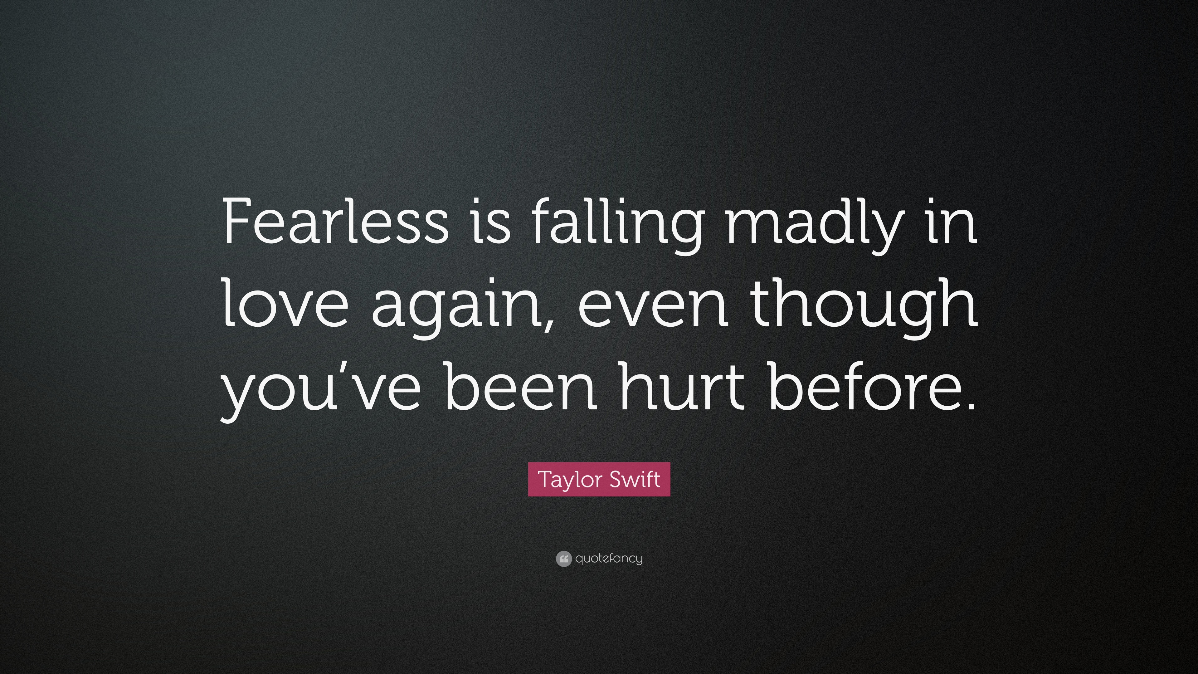 Taylor Swift Quote Fearless Is Falling Madly In Love Again Even