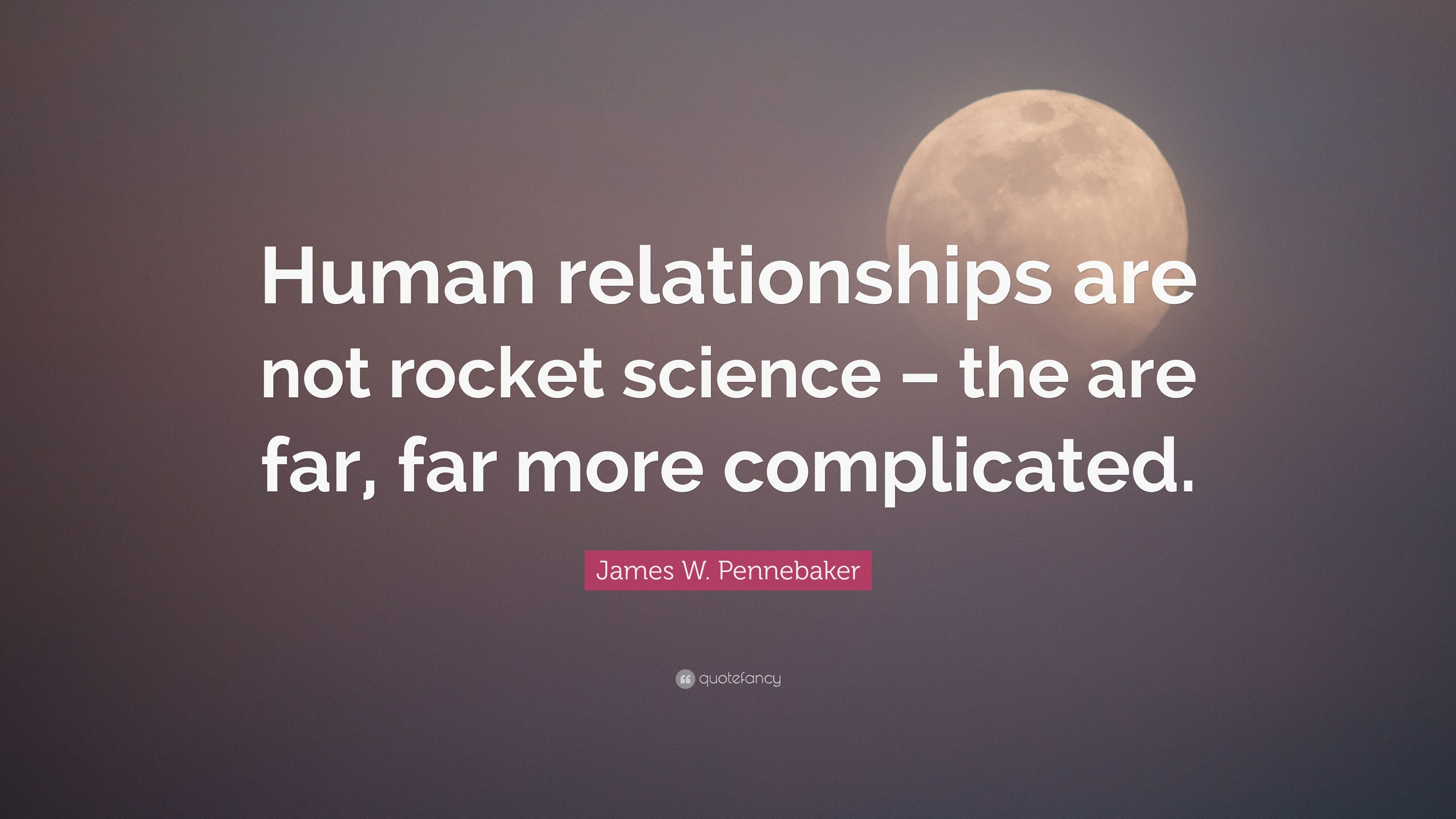 James W Pennebaker Quote Human Relationships Are Not Rocket