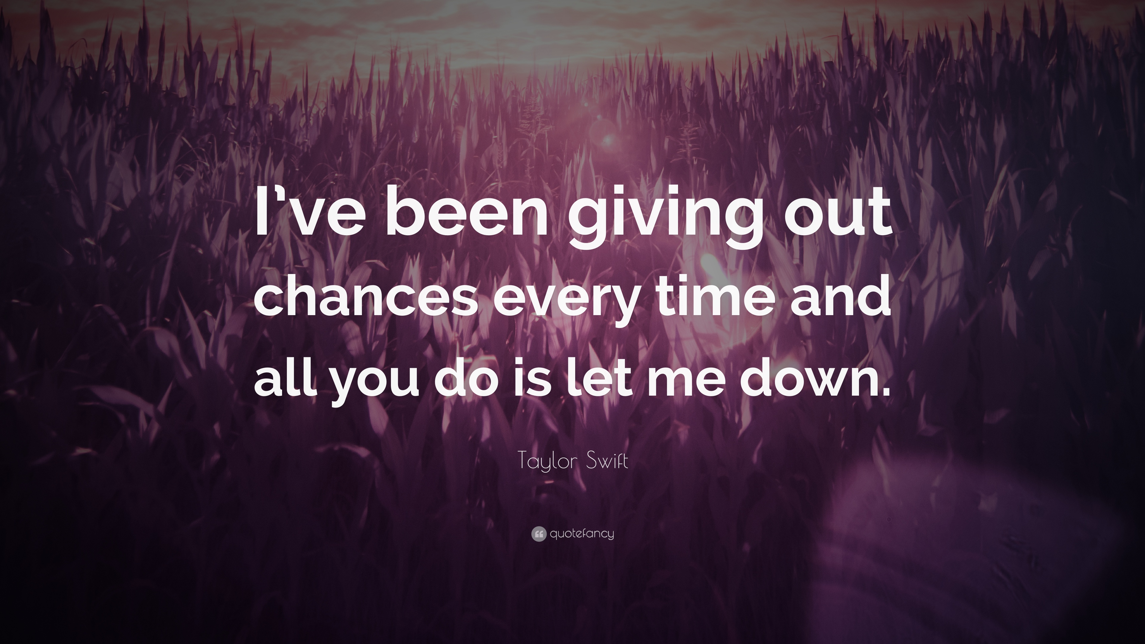 Taylor Swift Quote Ive Been Giving Out Chances Every Time And All