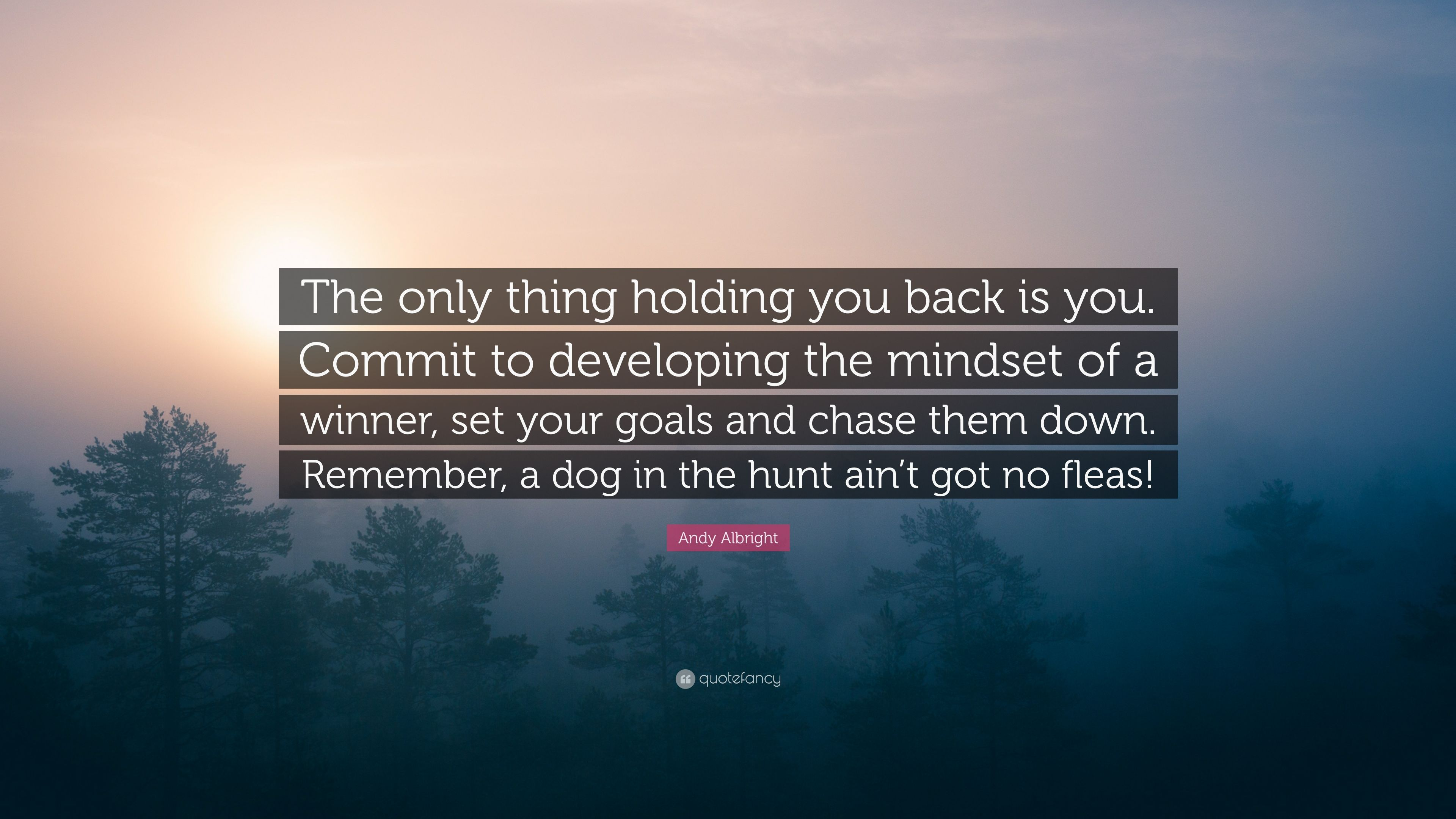 Andy Albright Quote The Only Thing Holding You Back Is You Commit