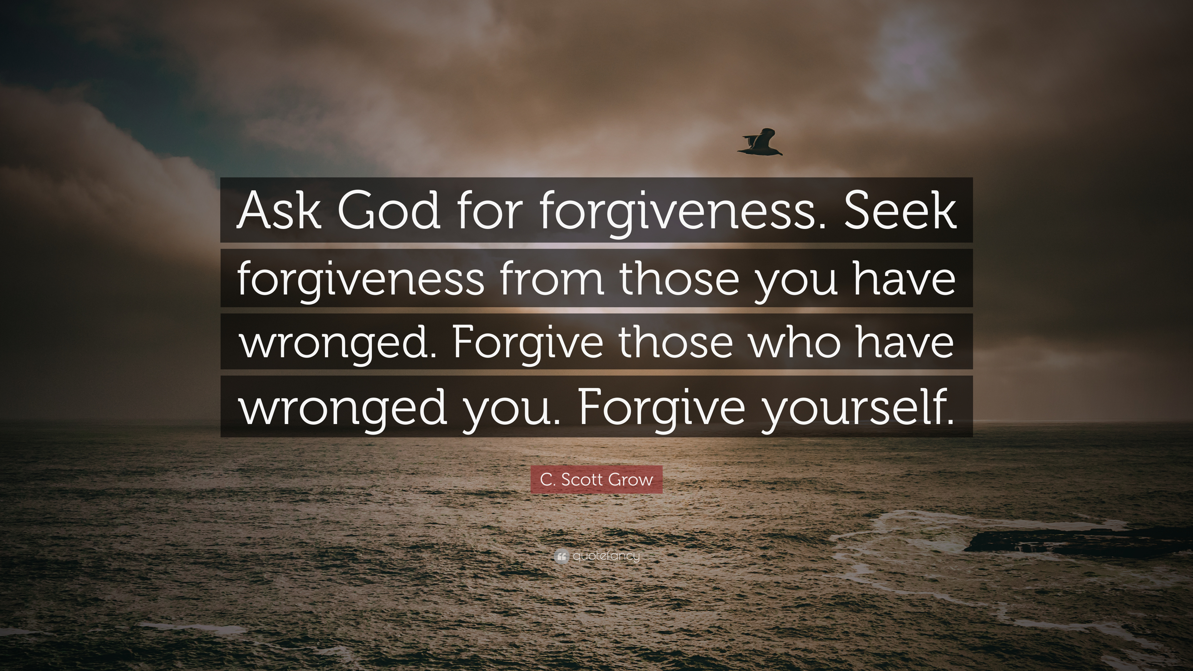 "C  Scott Grow Quote: ""Ask God for forgiveness  Seek"