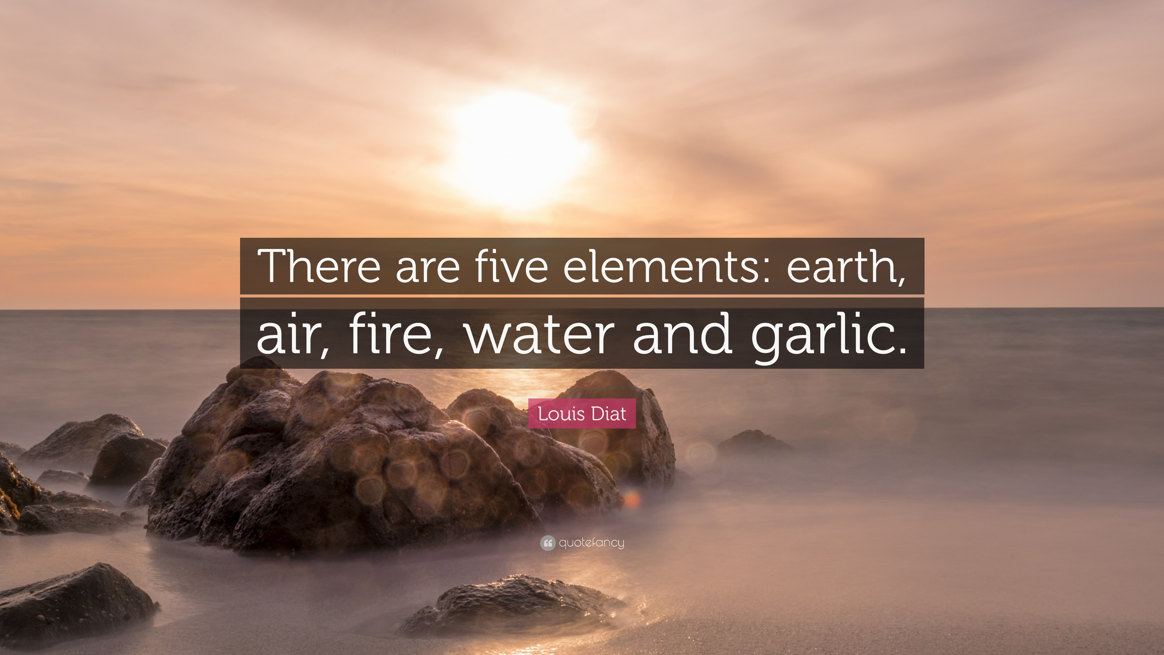 Louis Diat Quote There Are Five Elements Earth Air Fire Water
