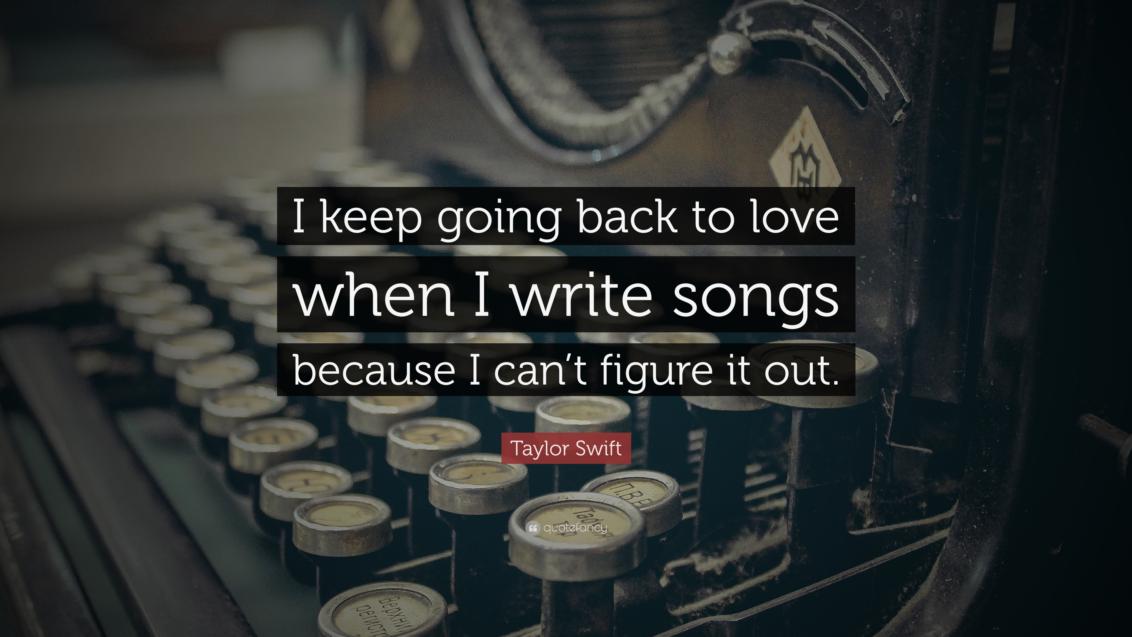 "Taylor Swift Quote: ""I keep going back to love when I write songs"