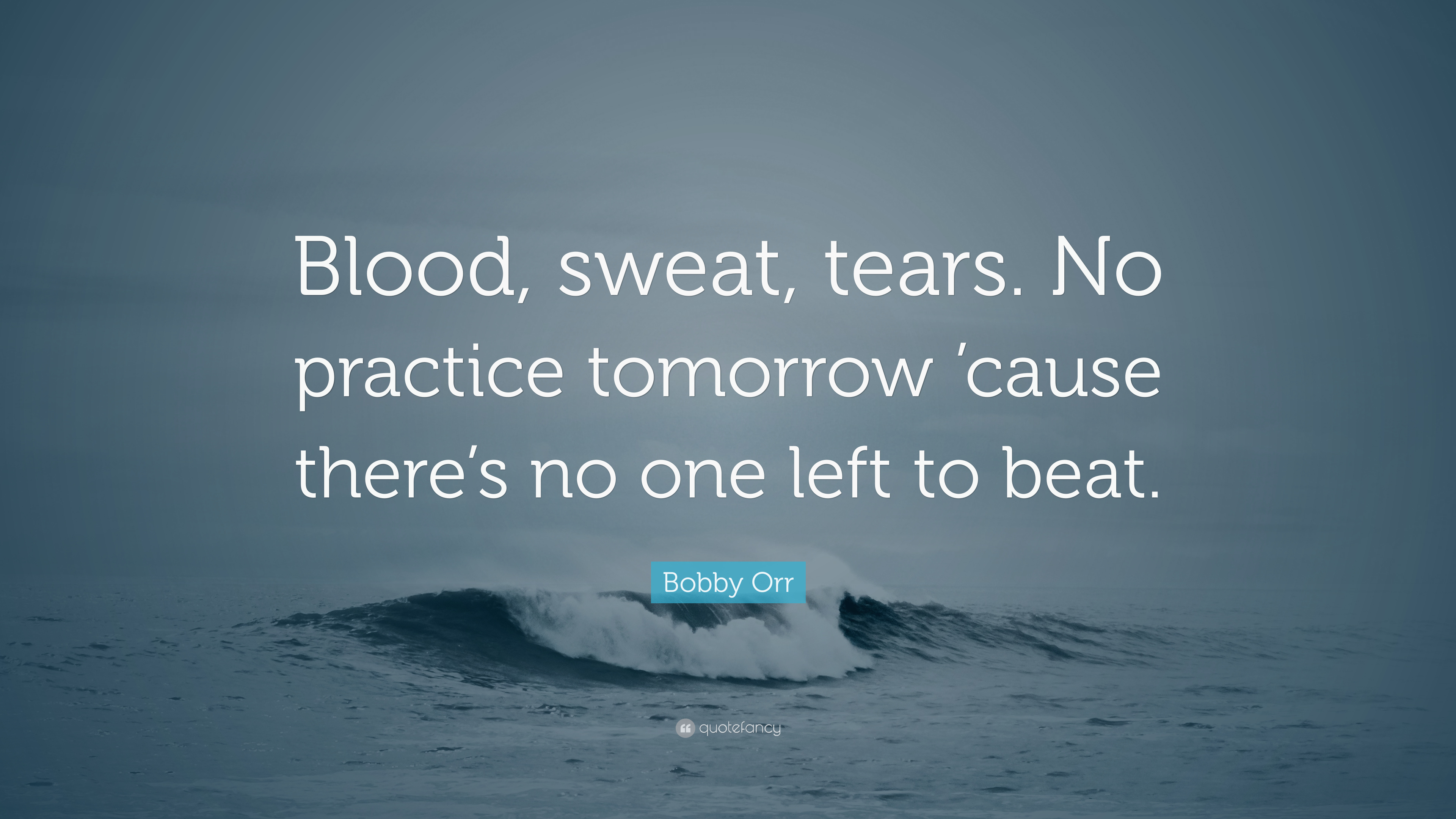 """Bobby Orr Quote: """"Blood, Sweat, Tears. No Practice"""