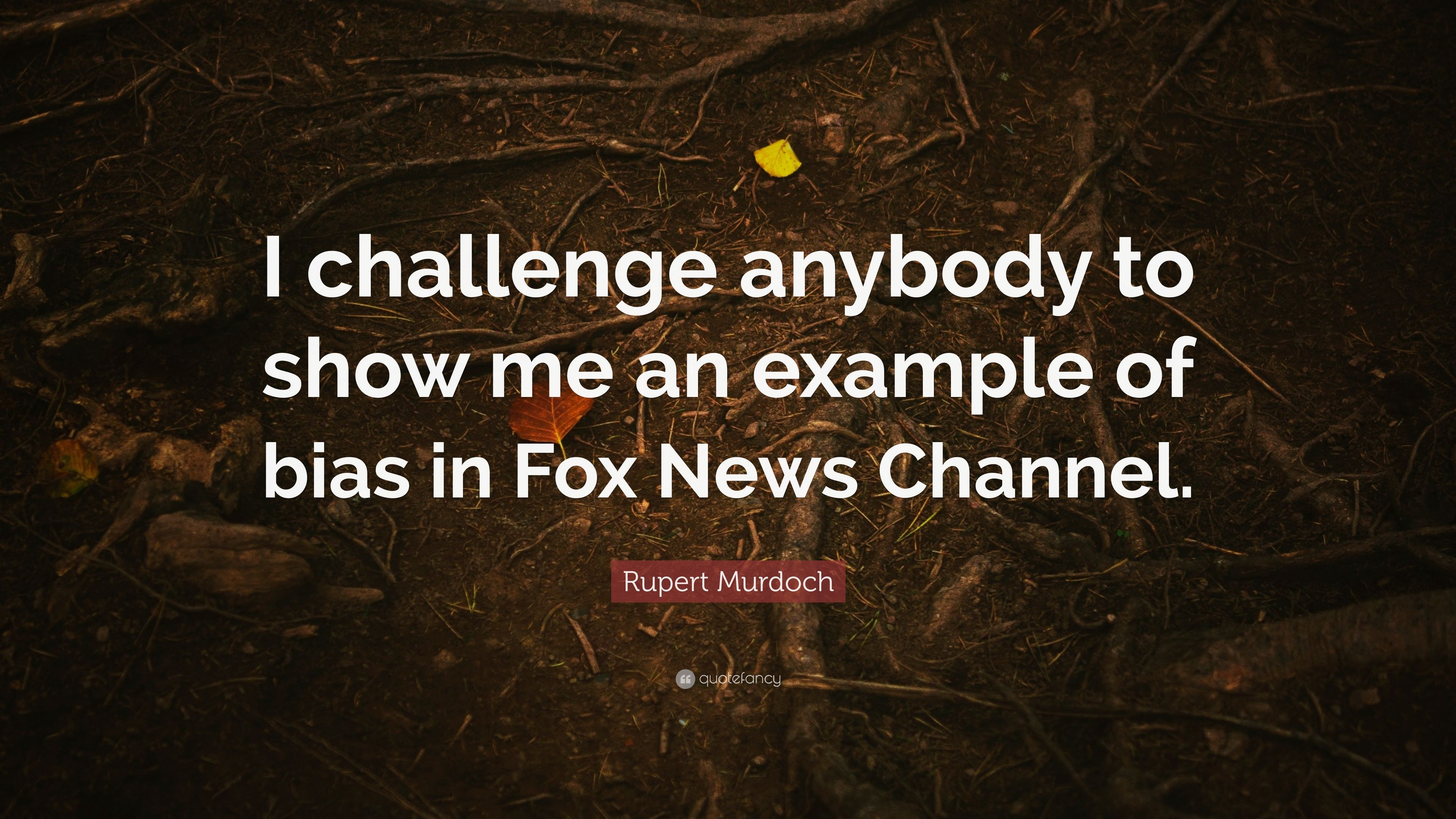 rupert murdoch quote   u201ci challenge anybody to show me an example of bias in fox news channel