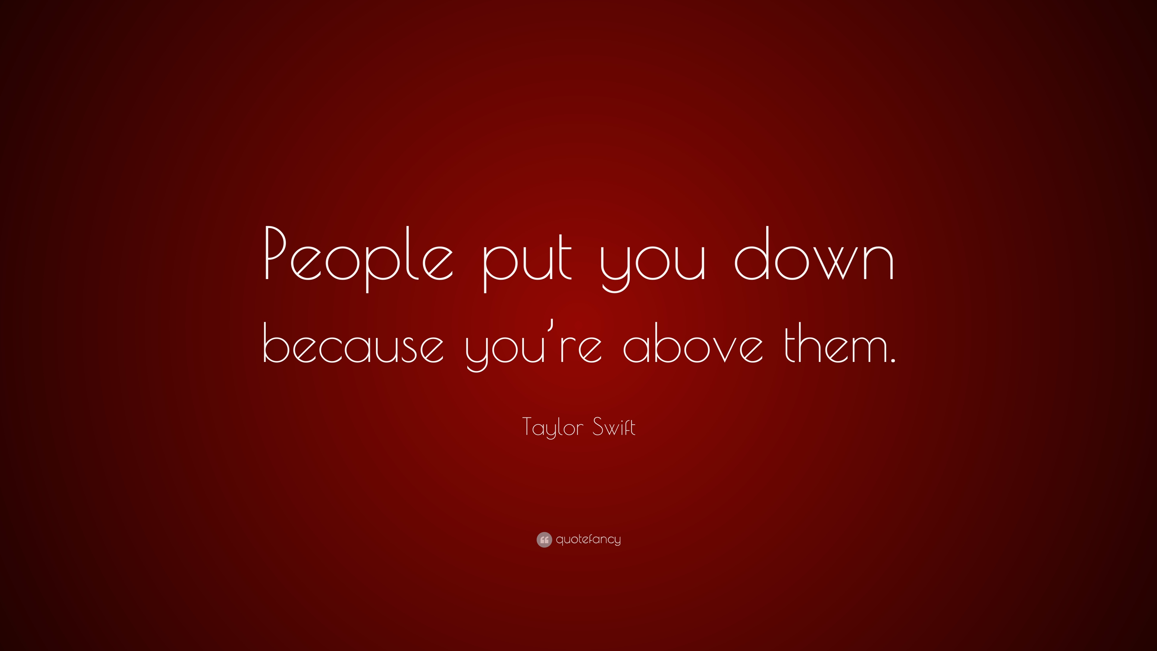 "Taylor Swift Quote: ""People put you down because you\'re ..."