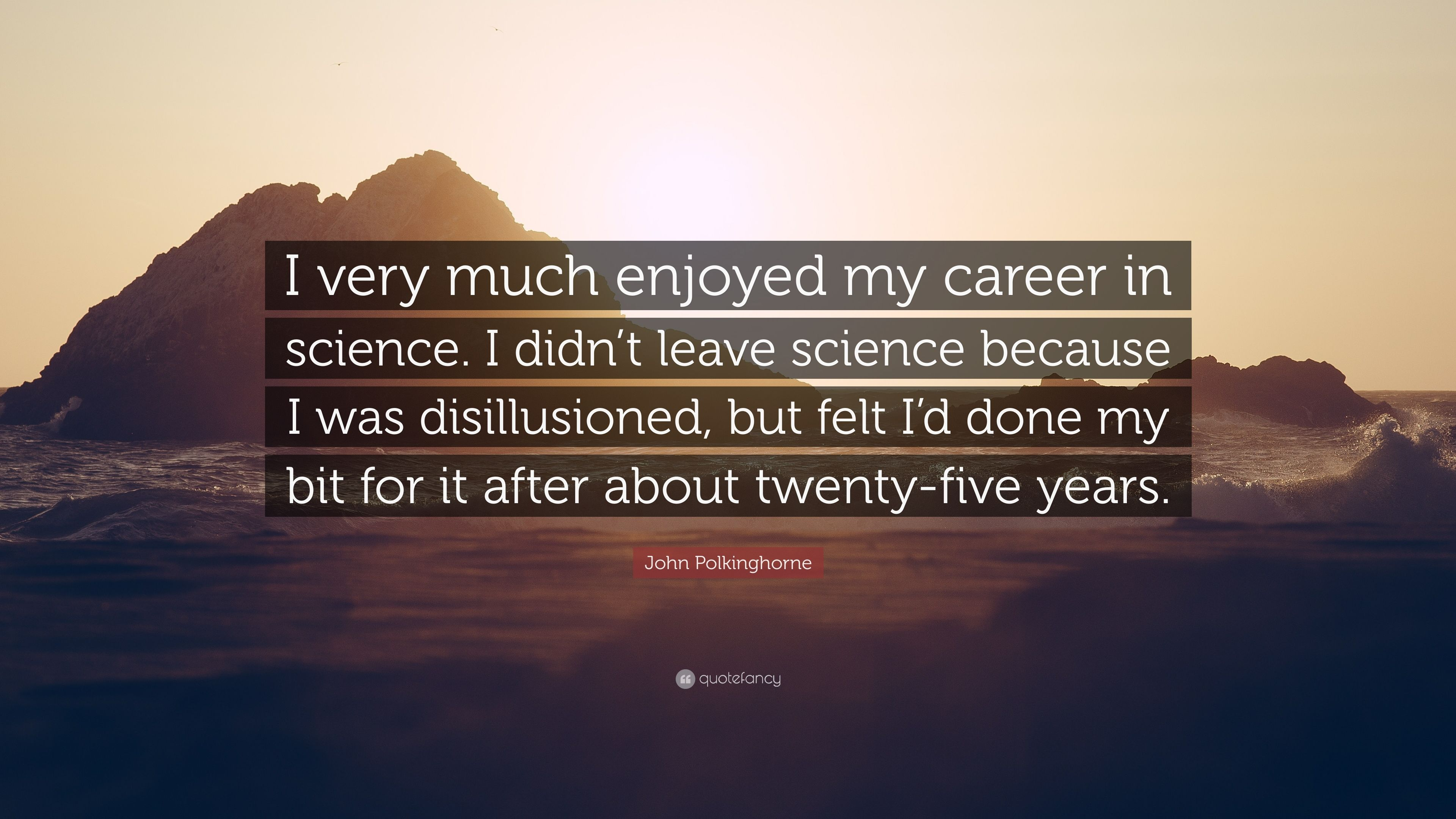 John Polkinghorne Quote   U201ci Very Much Enjoyed My Career In