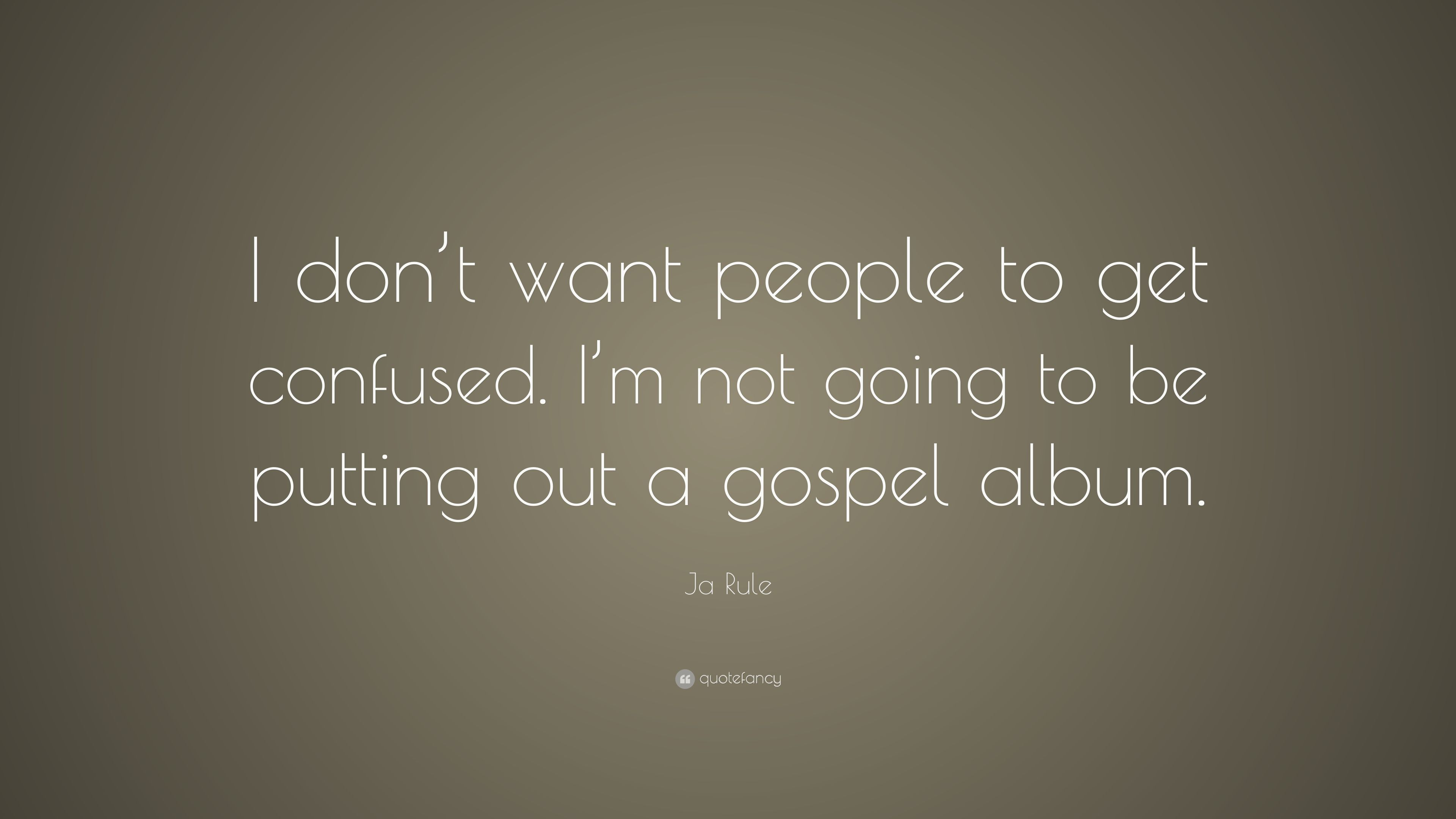 """Ja Rule Love Quotes Delightful ja rule quote: """"i don't want people to get confused. i'm not going"""