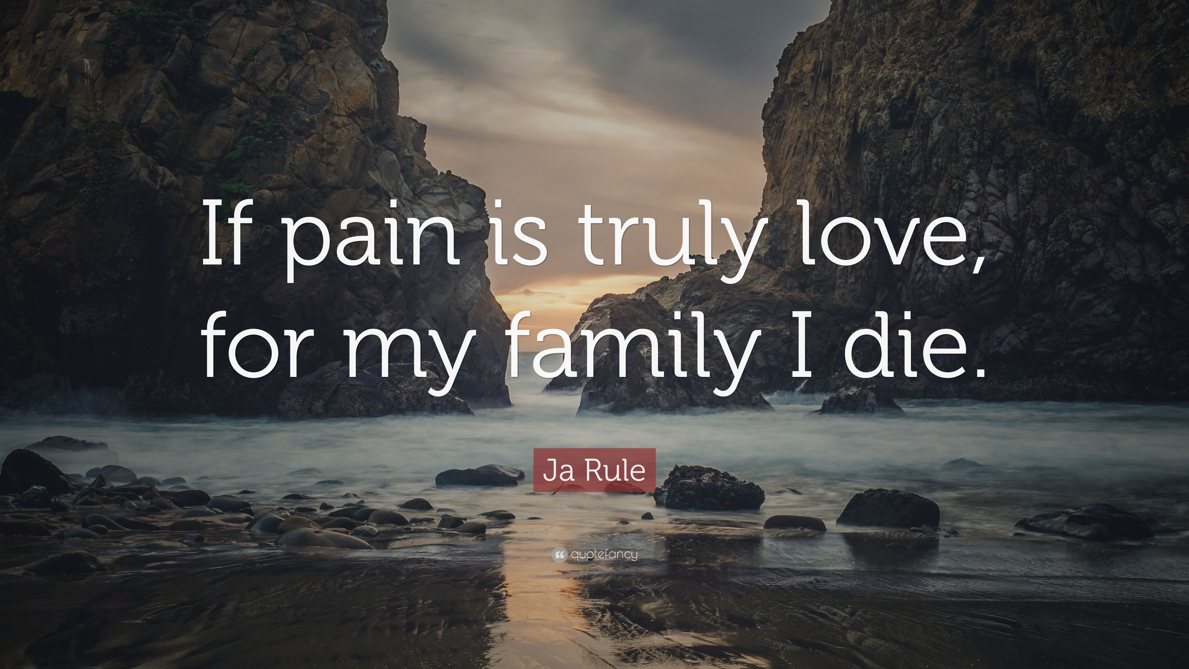 """Ja Rule Love Quotes Great ja rule quote: """"if pain is truly love, for my family i die."""" (7"""
