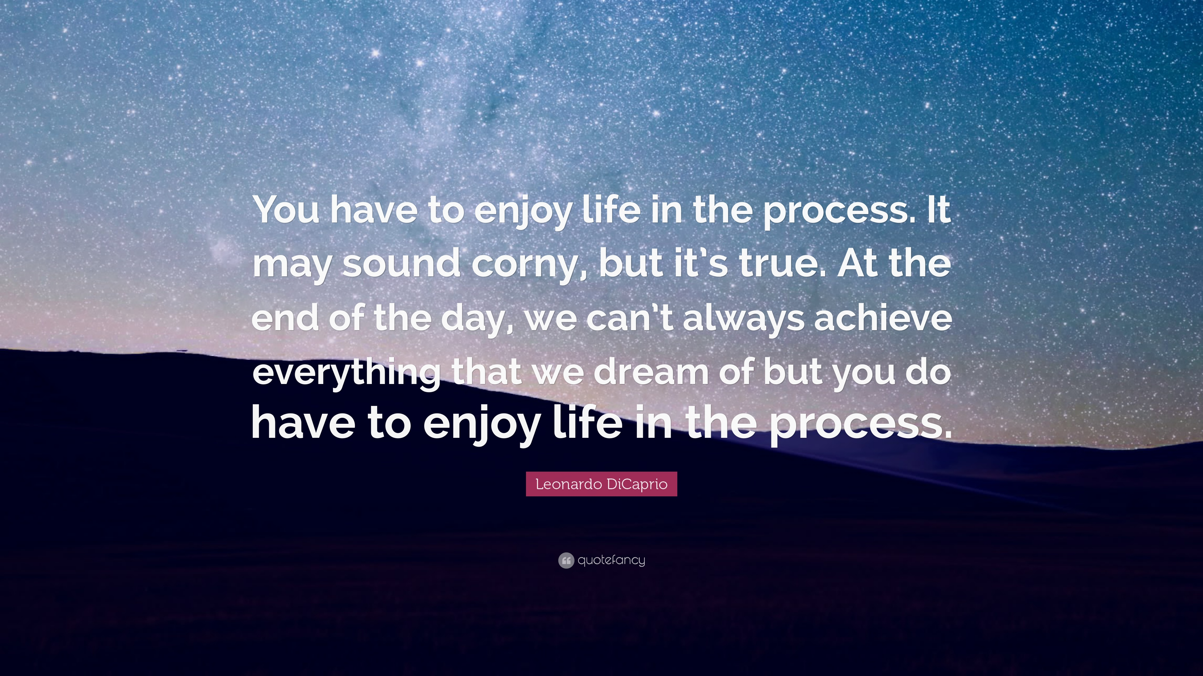 How To Be Happy Most Leonardo Dicaprio Quote: €�you Have To Enjoy Life In