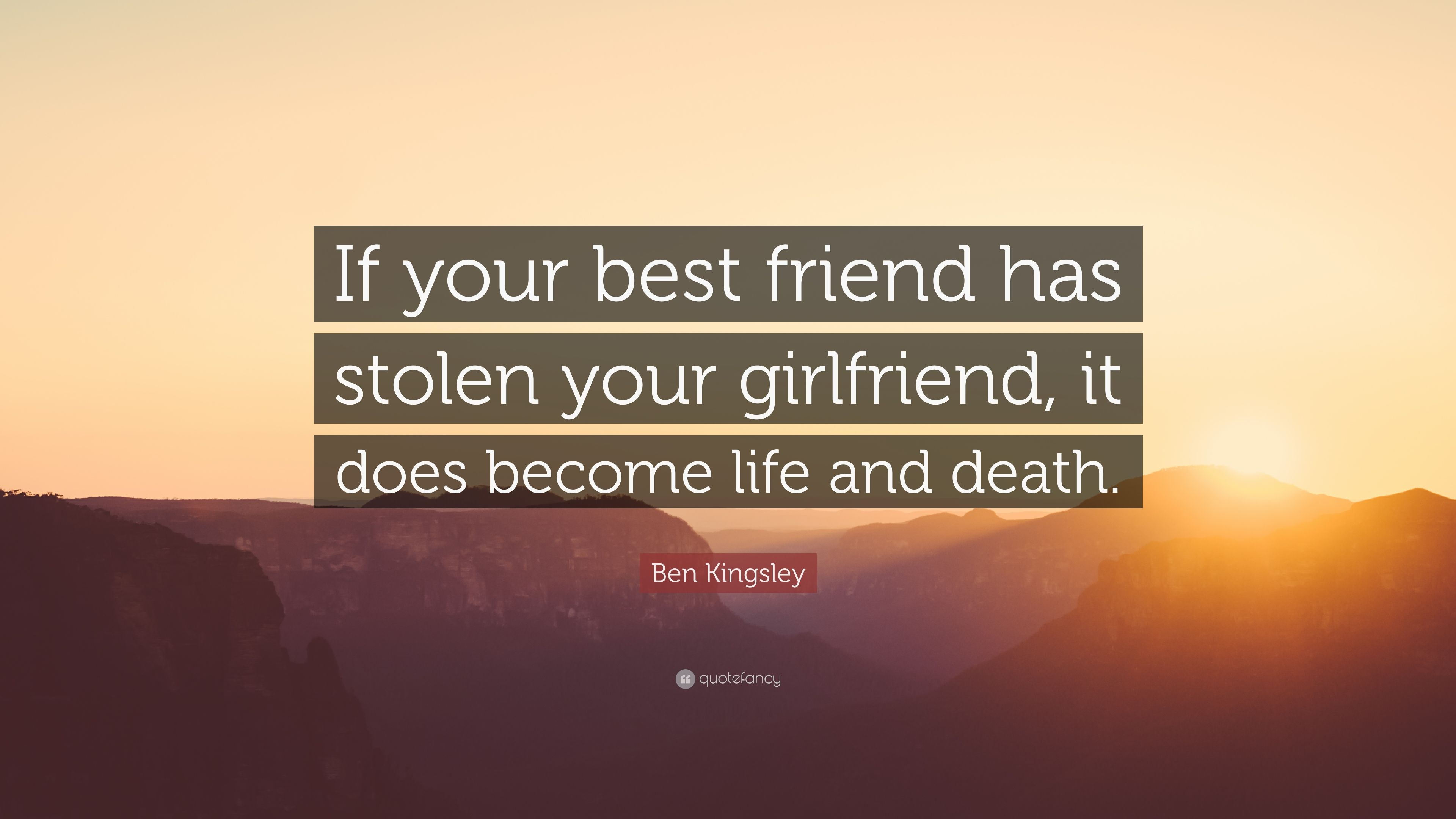 "Ben Kingsley Quote: ""If your best friend has stolen your ..."