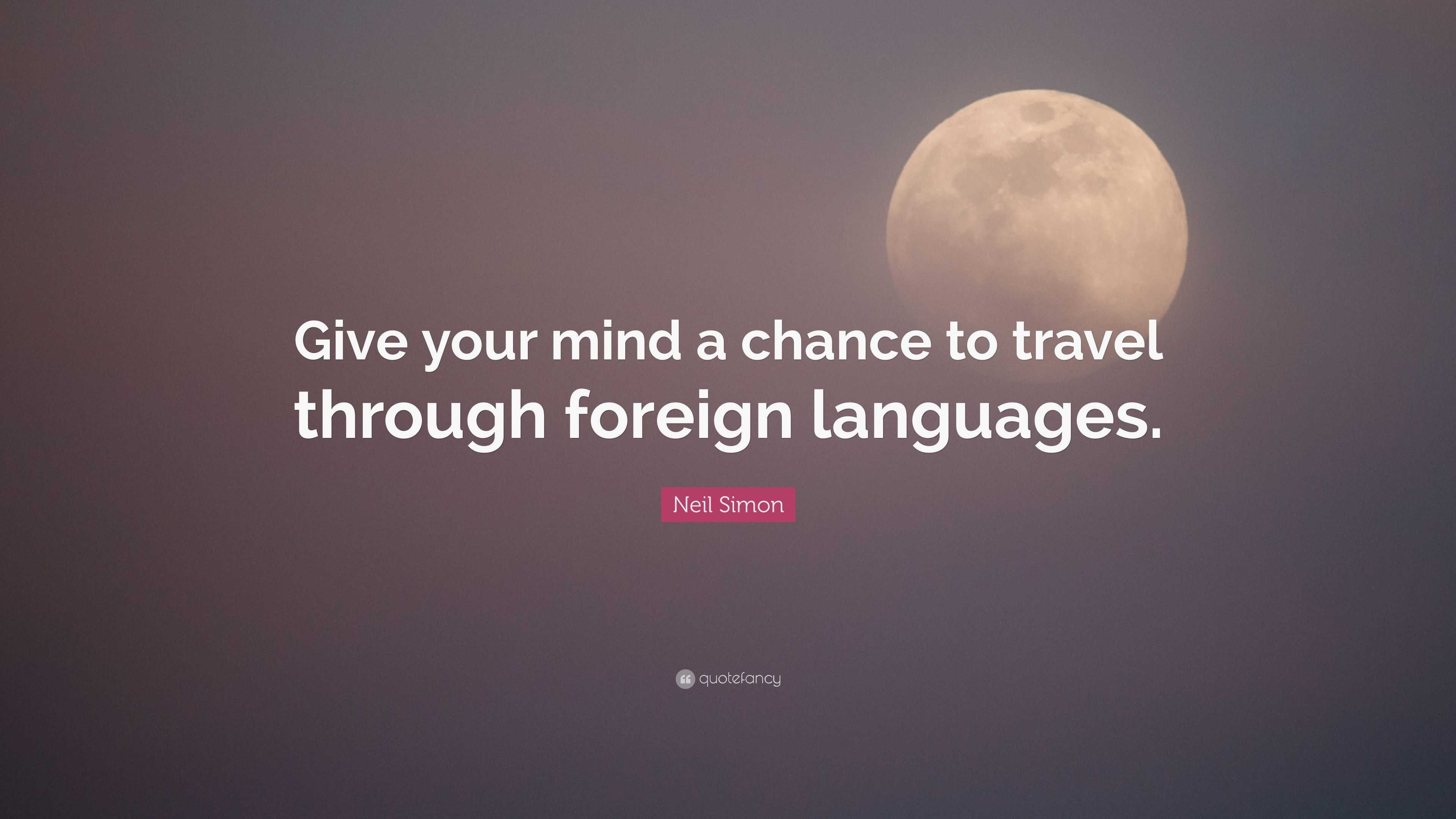 """Image result for give your mind a chance to travel through foreign languages"""""""