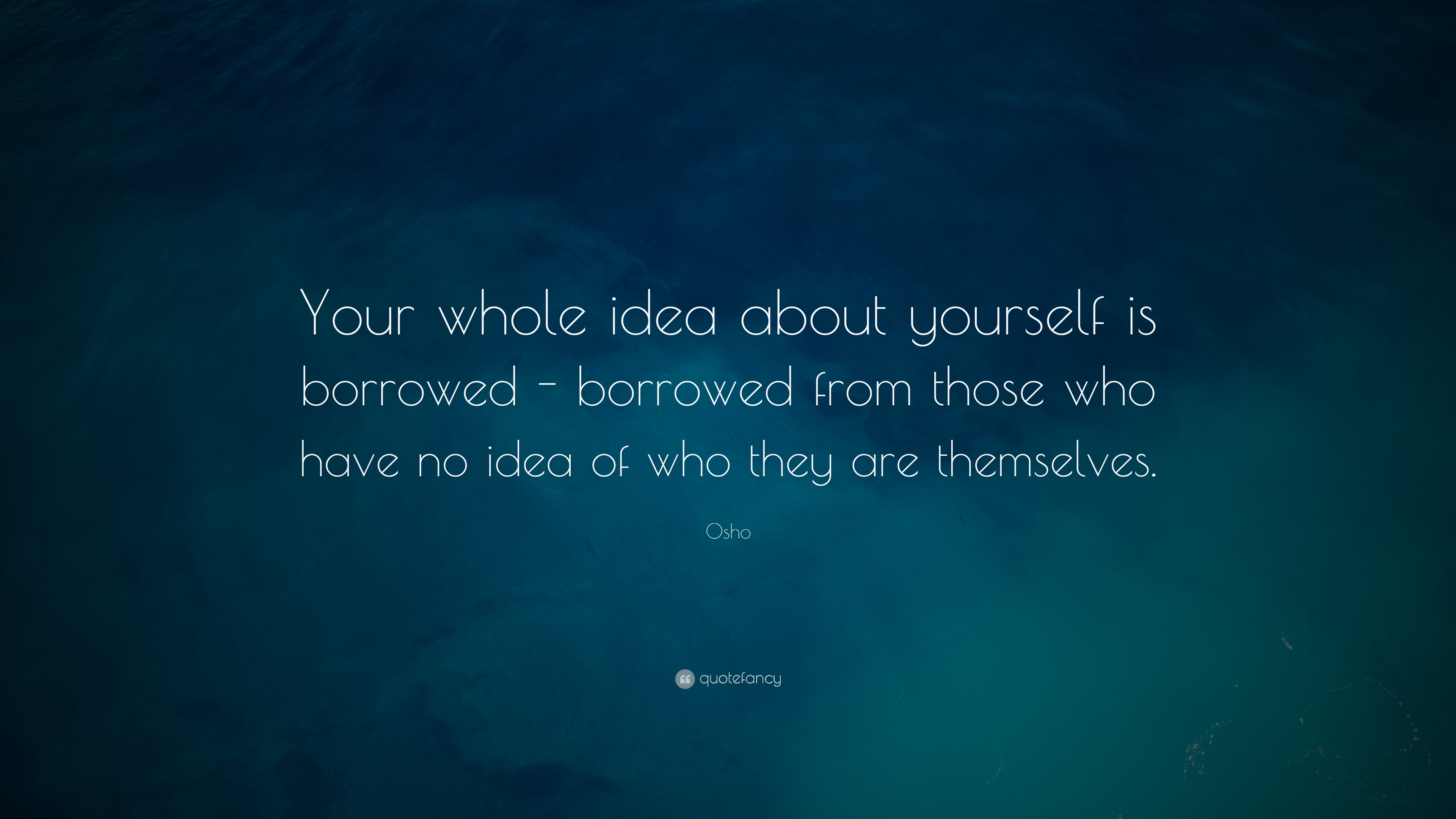 Osho Your Whole Idea About Yourself Is Borrowed Borrowed From Those Wh...