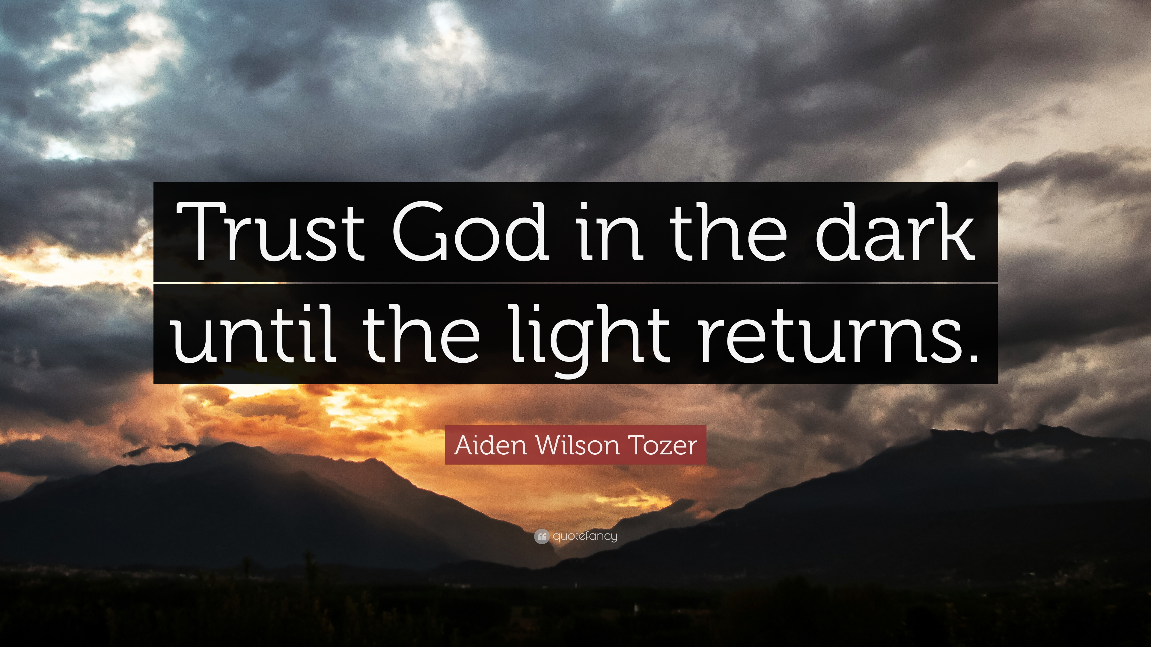 Aiden Wilson Tozer Quote Trust God In The Dark Until The Light