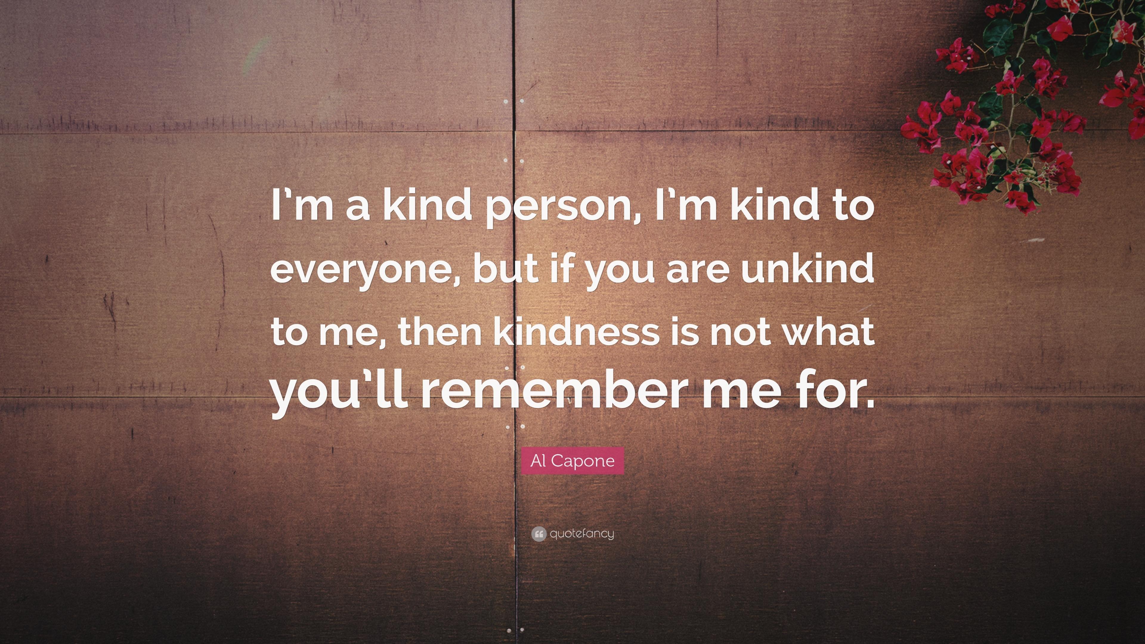 """Al Capone Quote: """"I'm A Kind Person, I'm Kind To Everyone"""