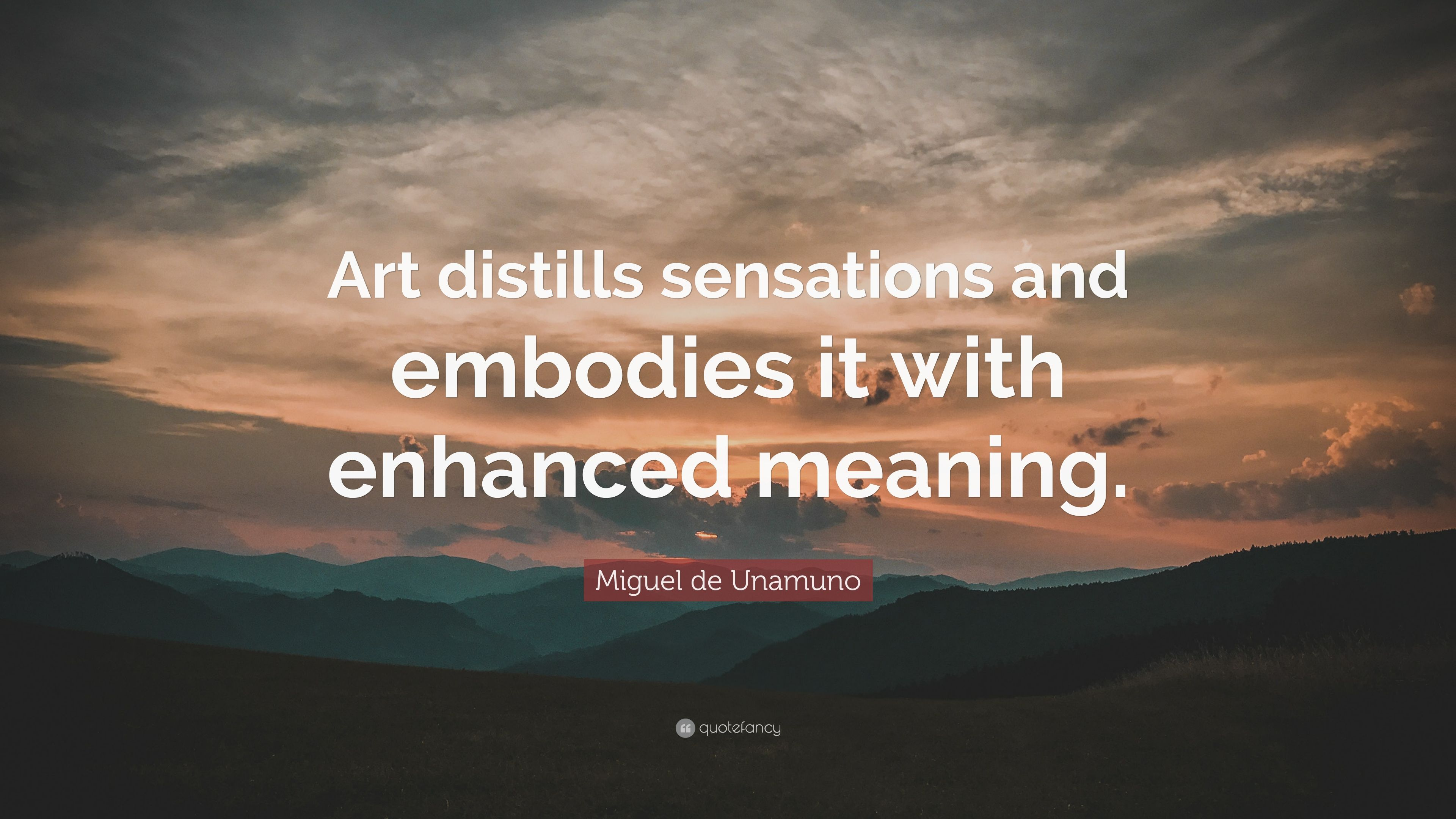 "Miguel De Unamuno Quote: ""Art Distills Sensations And"