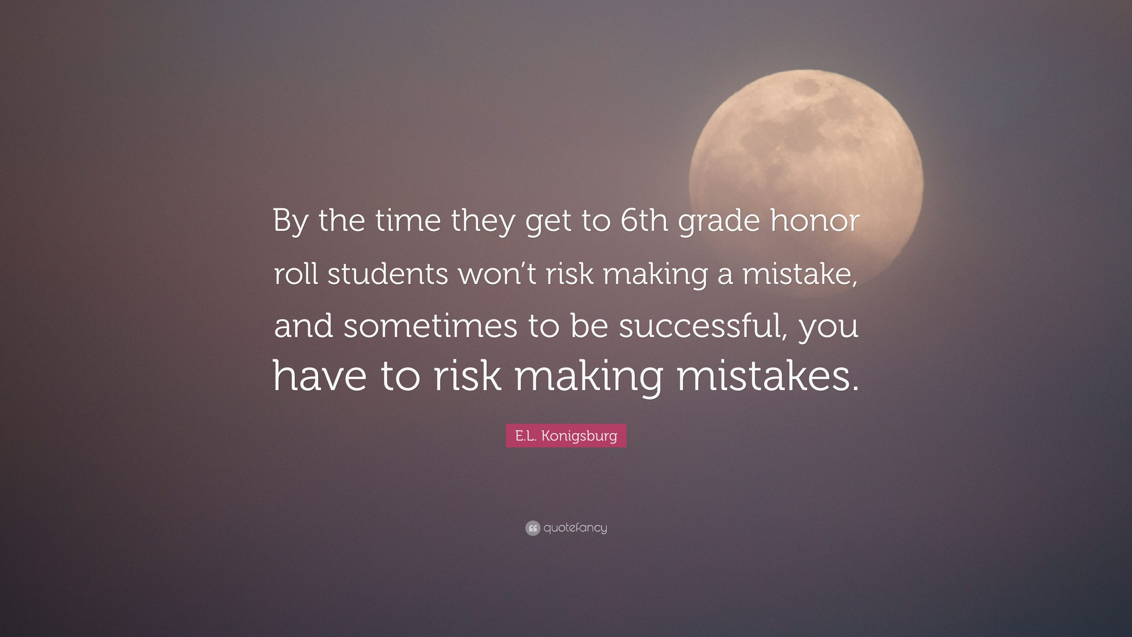 """E.L. Konigsburg Quote: """"By the time they get to 6th grade ..."""