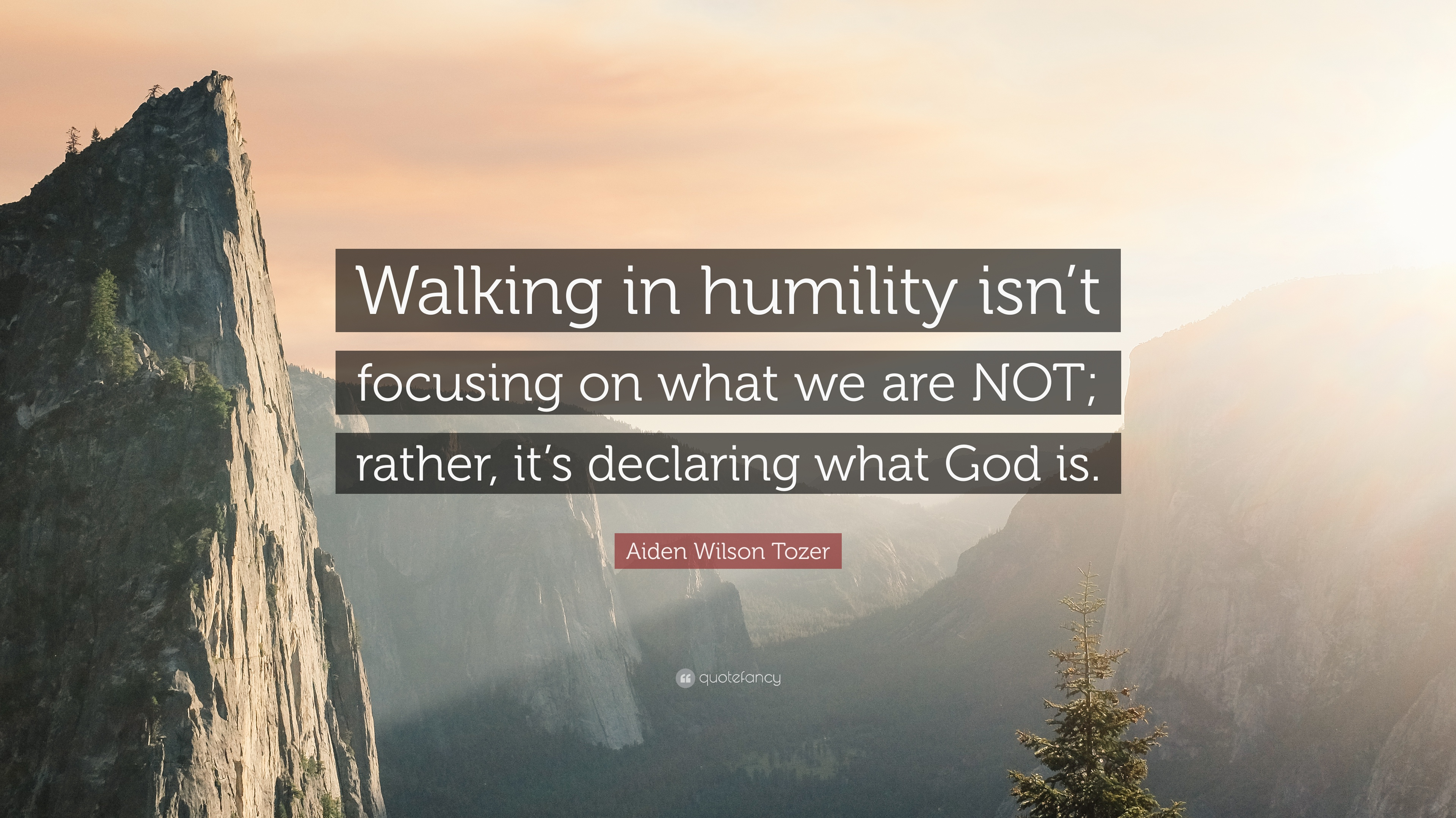 Aiden Wilson Tozer Quote Walking In Humility Isnt Focusing On