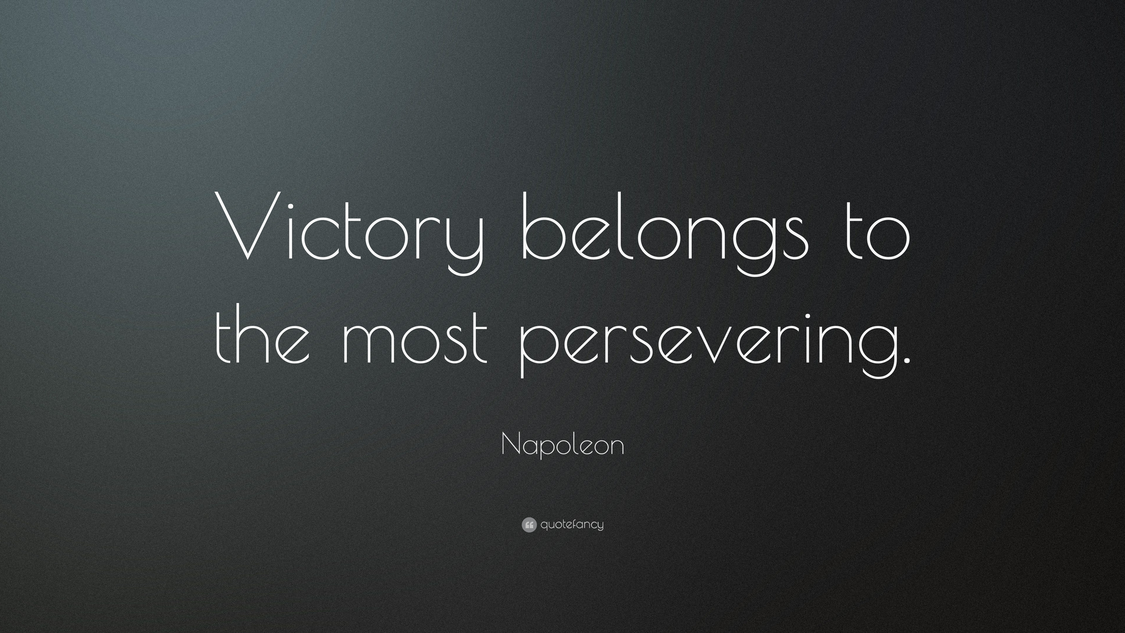 Napoleon quote victory belongs to the most persevering