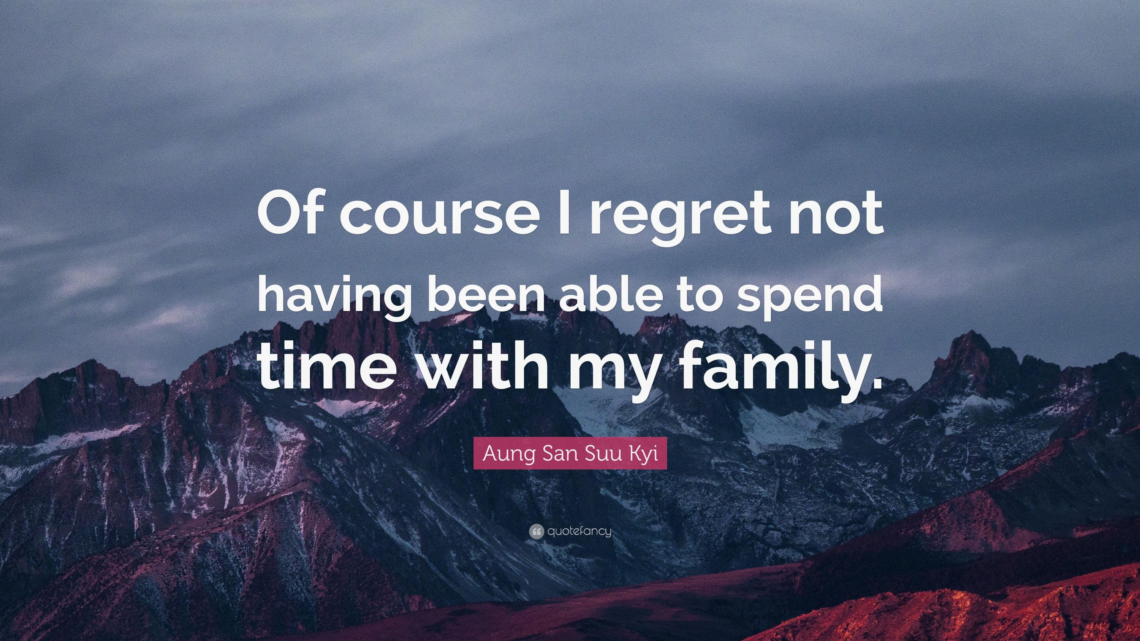 """Aung San Suu Kyi Quote: """"Of course I regret not having been able to"""