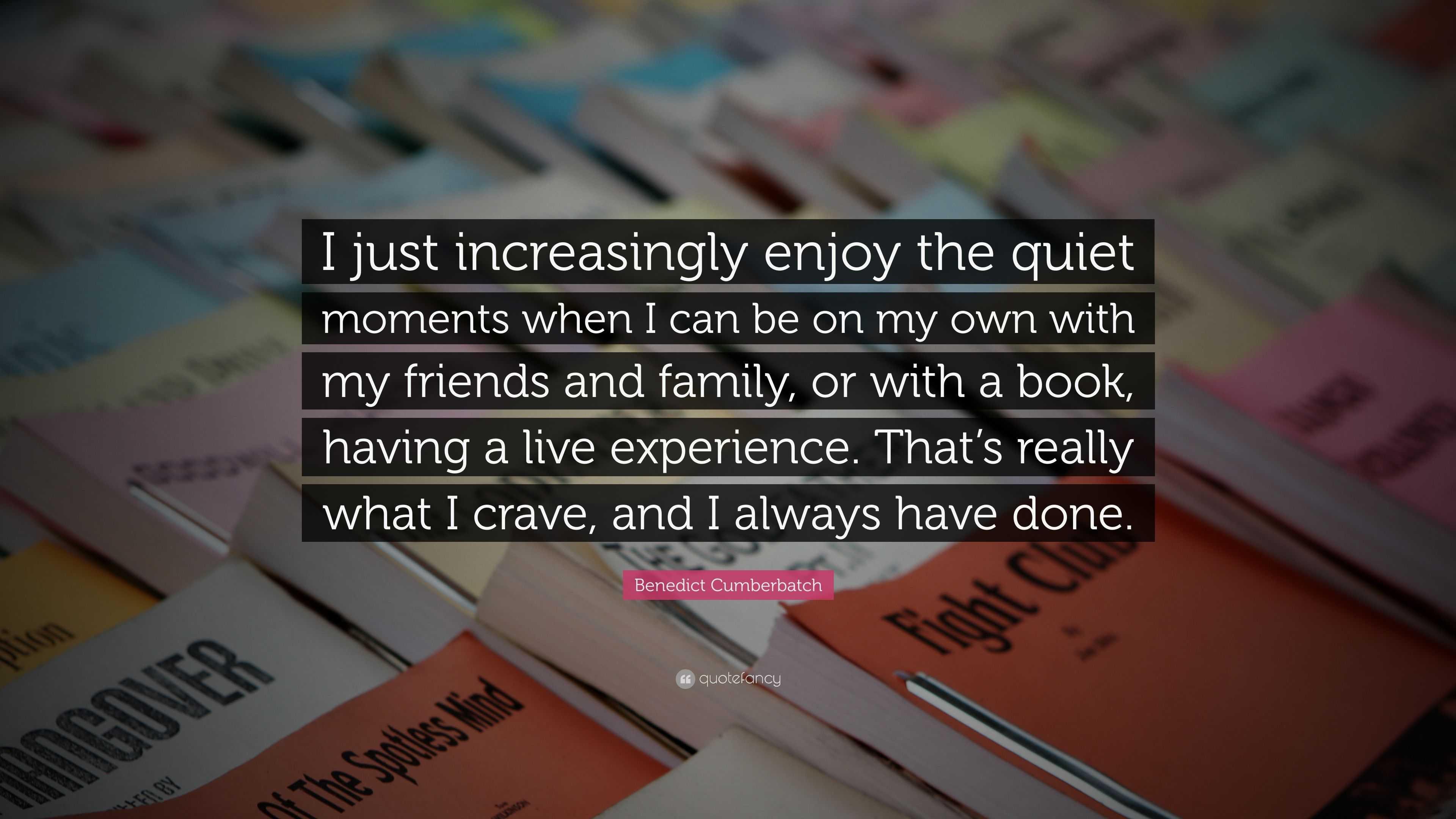 Benedict Cumberbatch Quote I Just Increasingly Enjoy The Quiet