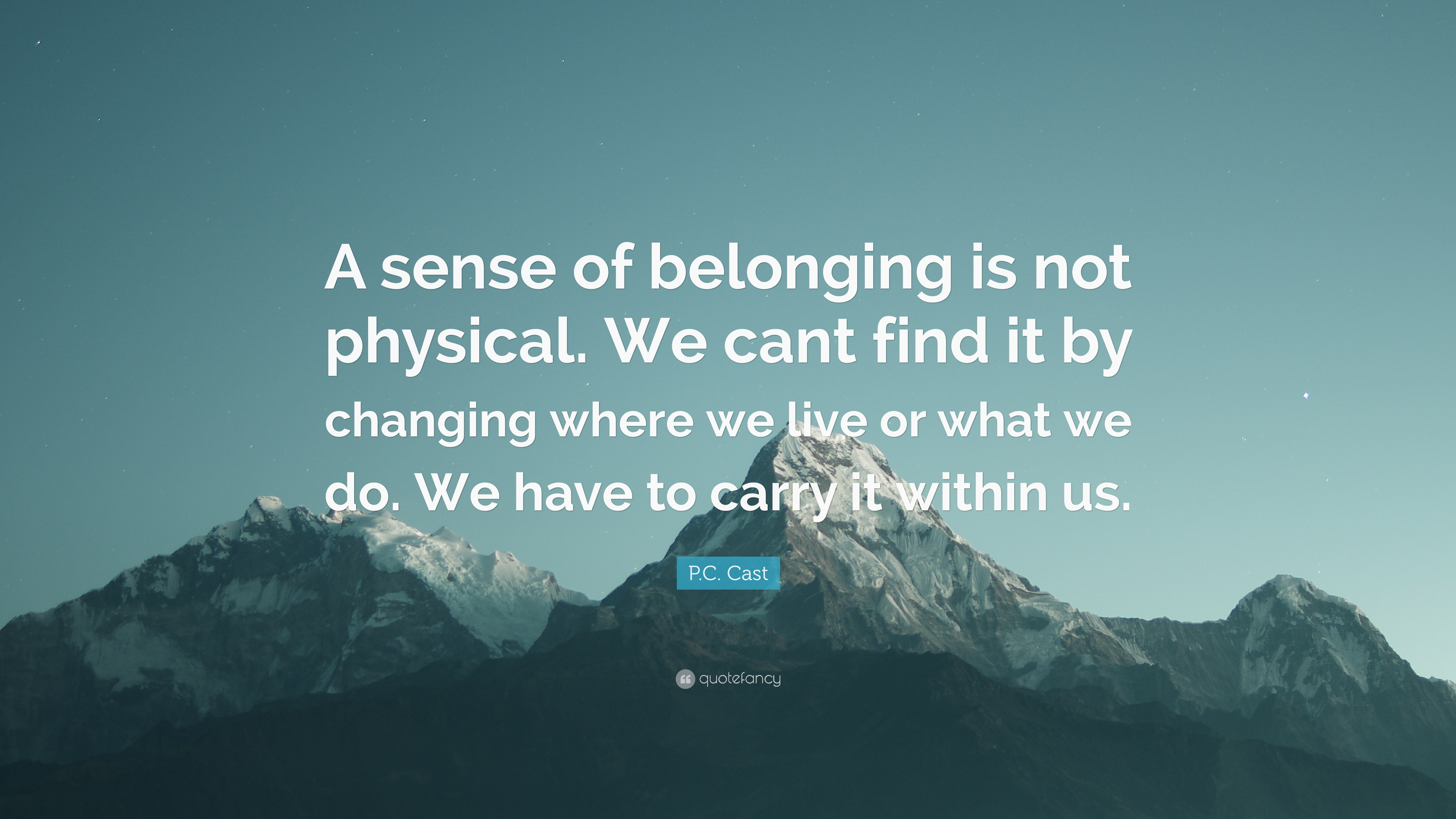 A Sense Of Belonging >> P C Cast Quote A Sense Of Belonging Is Not Physical We