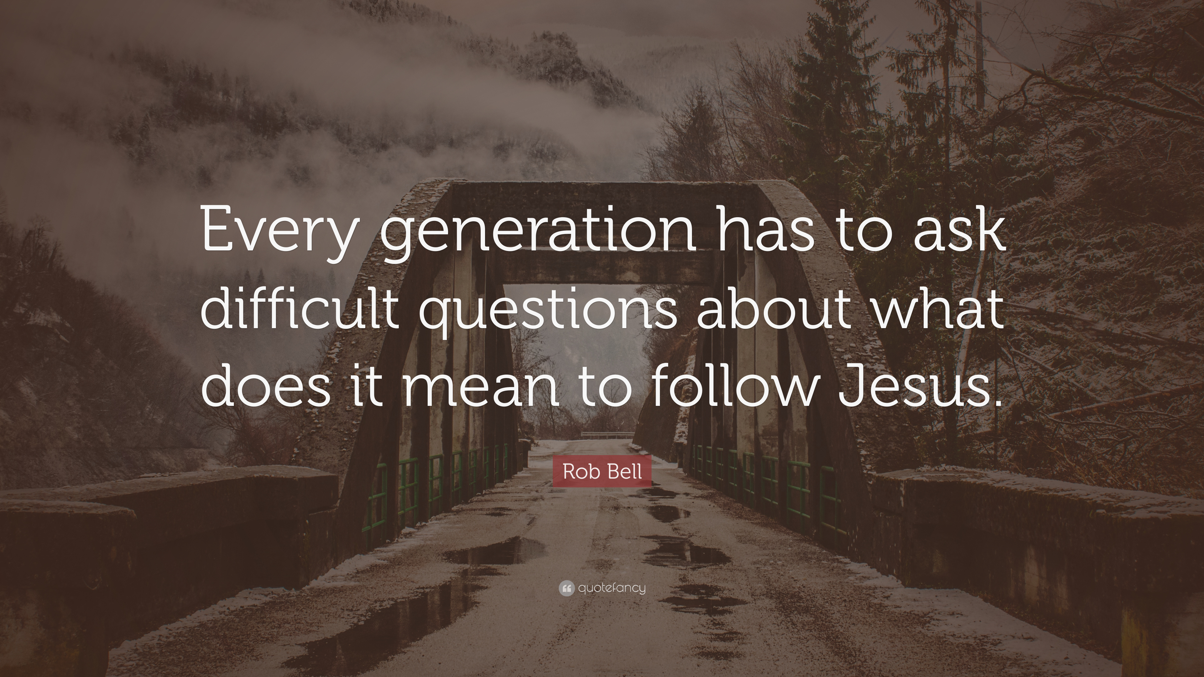 """Rob Bell Quote: """"Every Generation Has To Ask Difficult"""