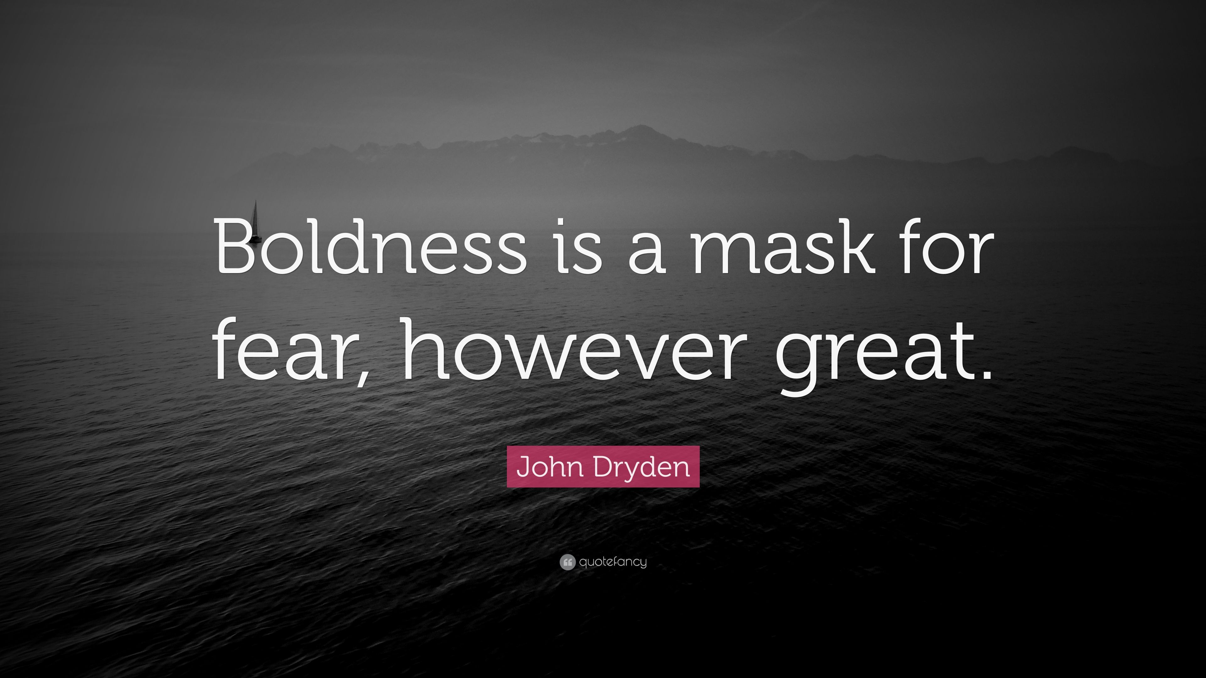 Attirant John Dryden Quote: U201cBoldness Is A Mask For Fear, However Great.u201d
