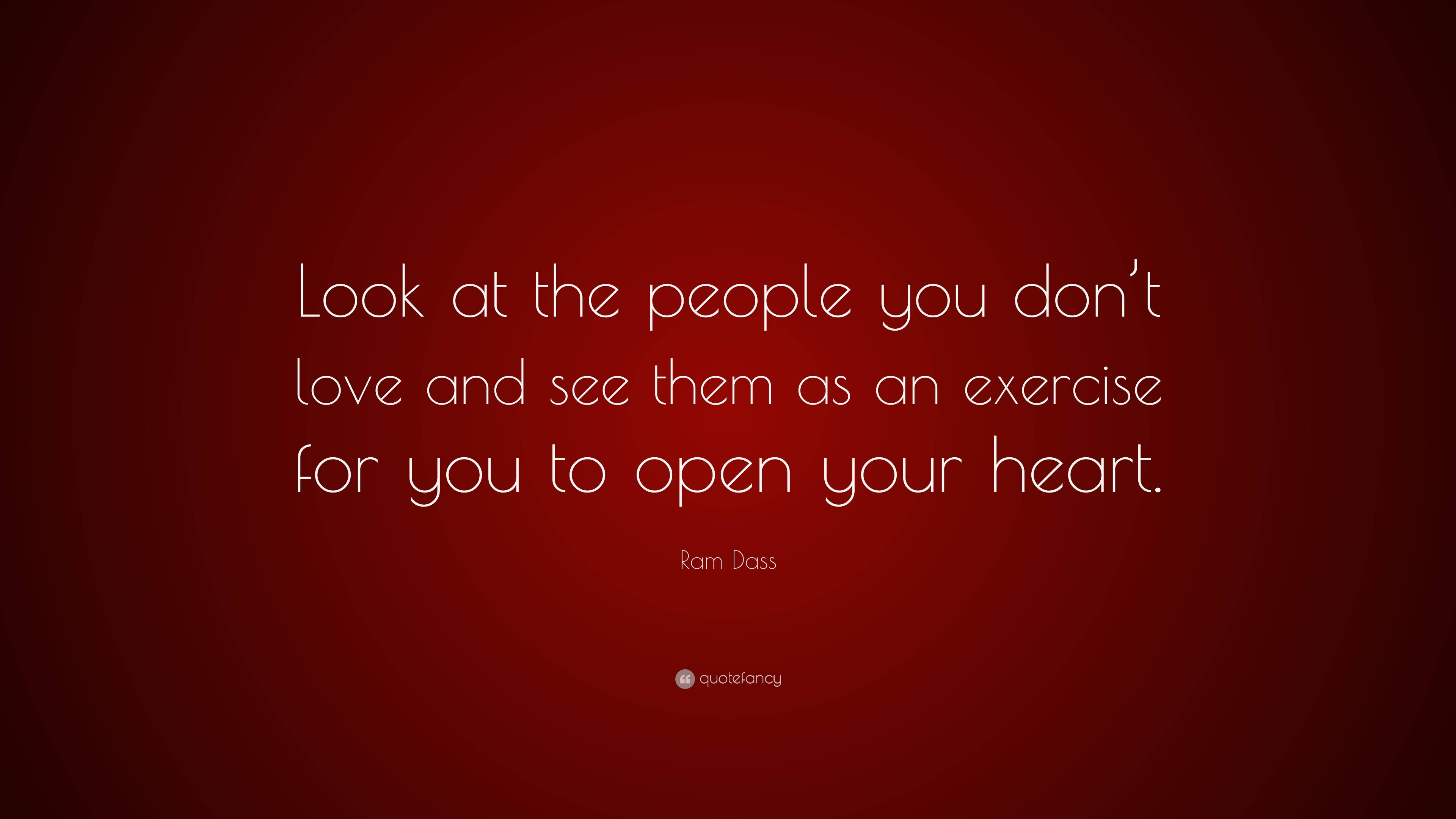 Ram Dass Quote Look At The People You Dont Love And See Them As