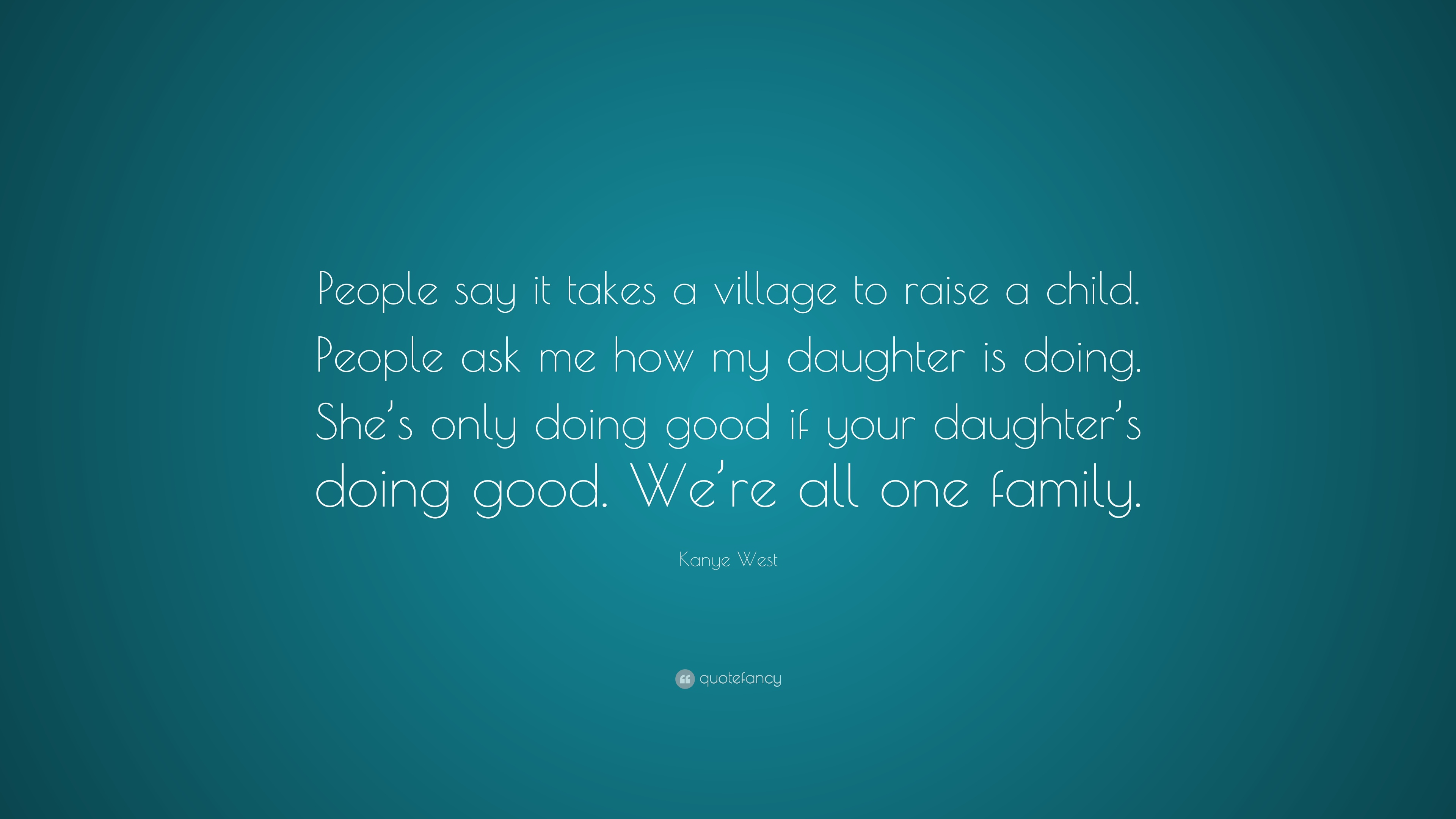 Kanye West Quote People Say It Takes A Village To Raise A Child