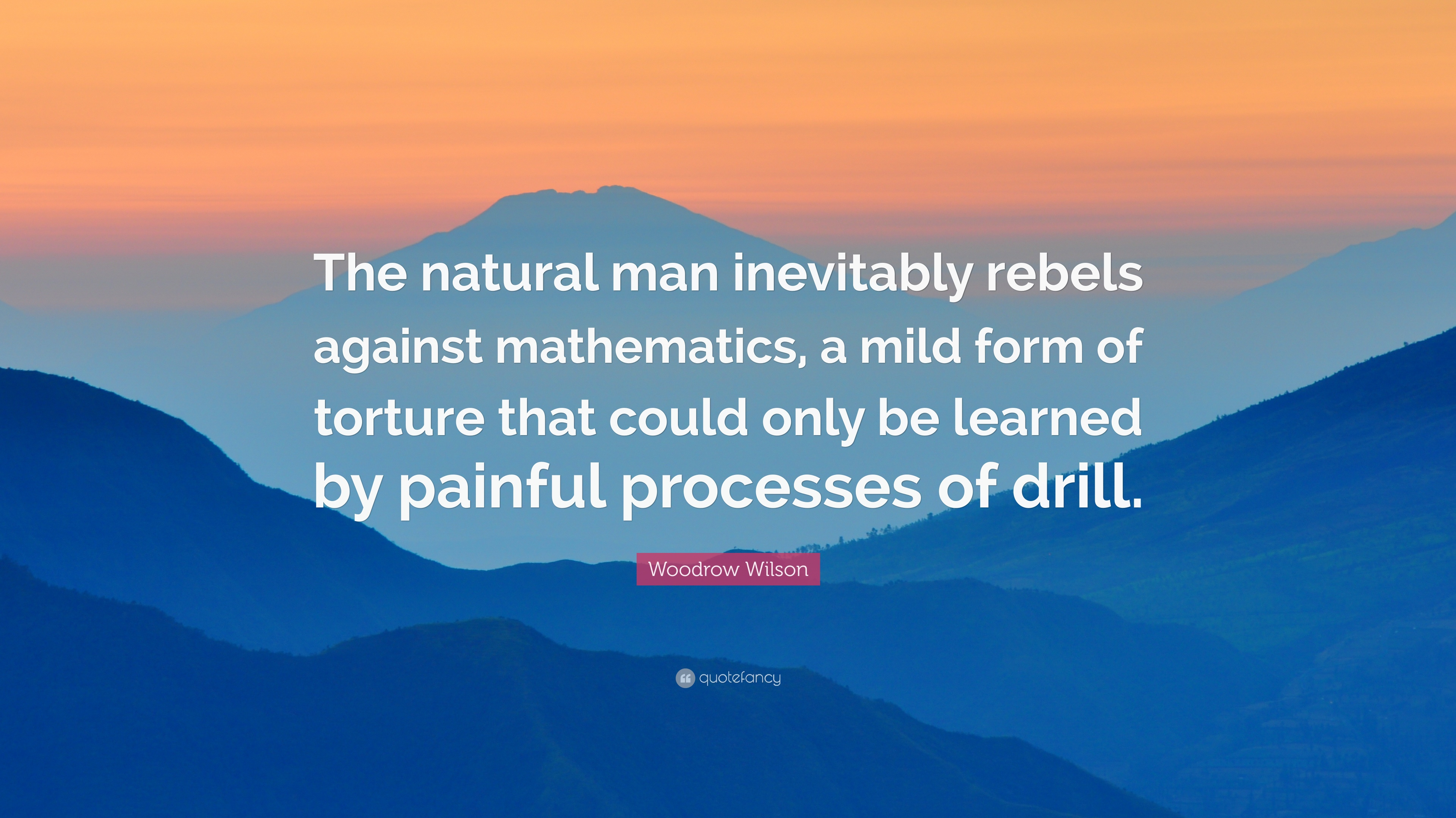 """Woodrow Wilson Quote: """"The natural man inevitably rebels against ..."""