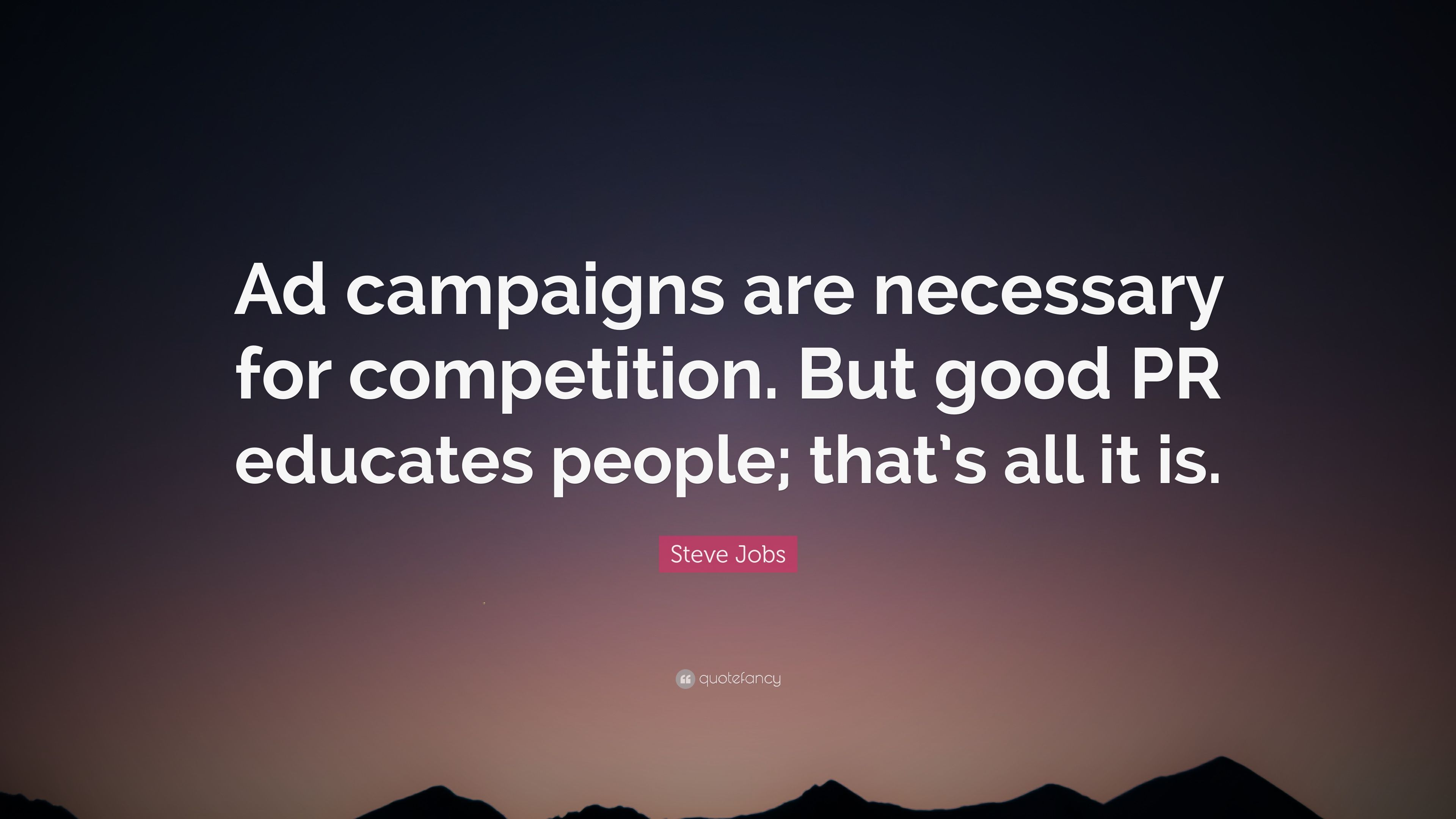 "Aig Quote Steve Jobs Quote ""Ad Campaigns Are Necessary For Competitionbut"