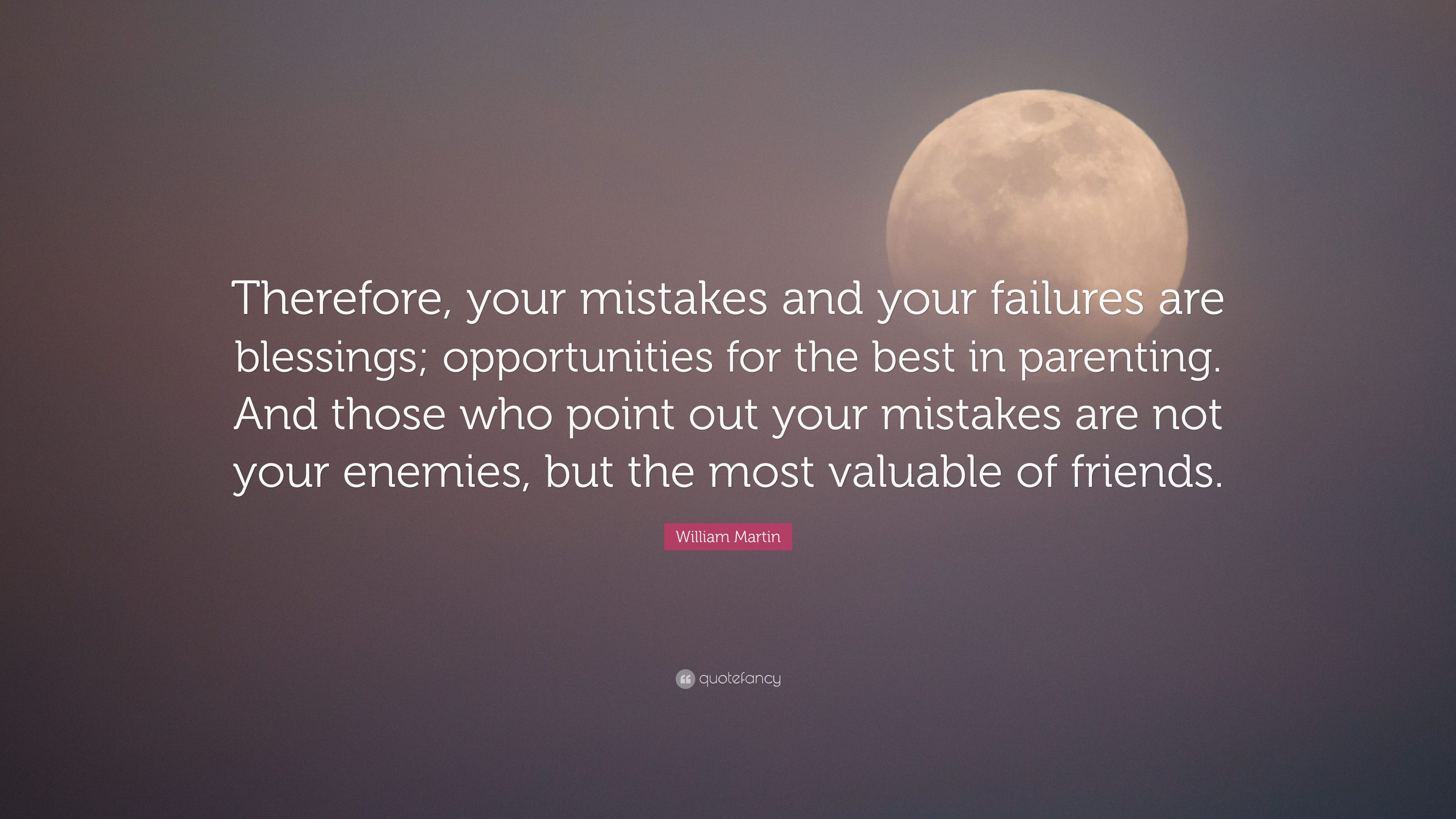 Beautiful William Martin Quote: U201cTherefore, Your Mistakes And Your Failures Are  Blessings; Opportunities