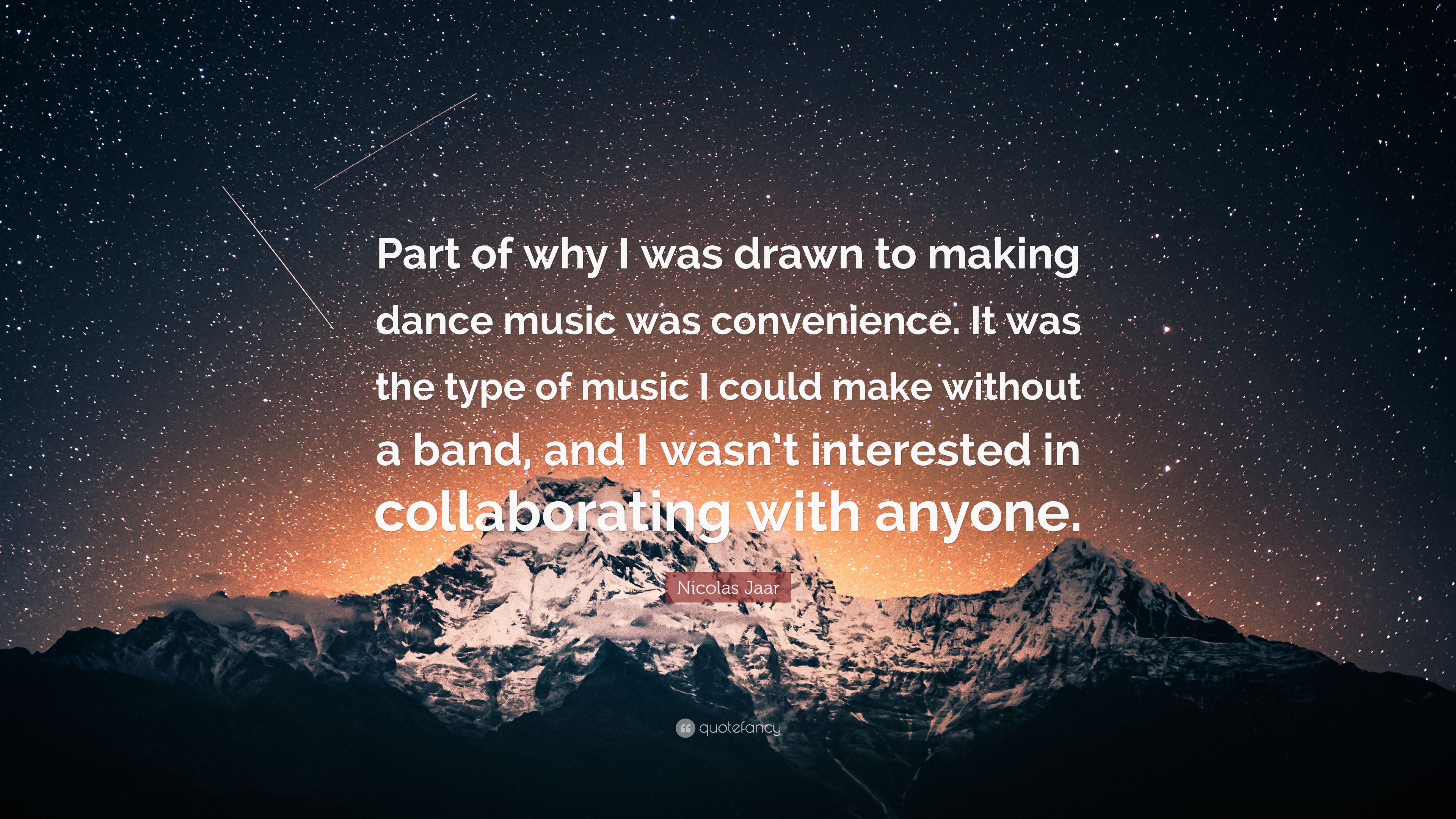 "Nicolas Jaar Quote: ""Part of why I was drawn to making dance"