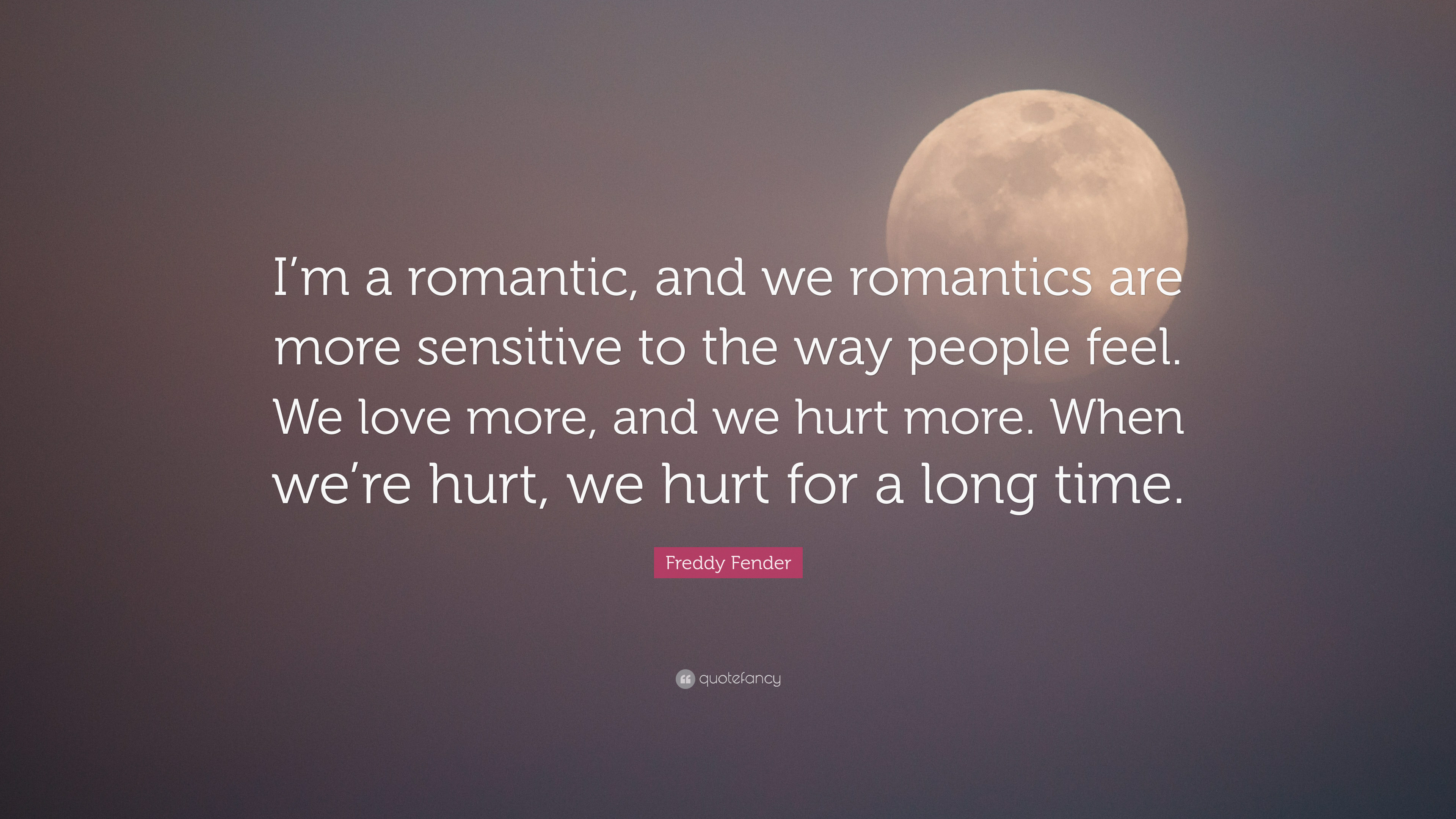 Uncategorized Feel Romantic freddy fender quote a romantic and we romantics are more more