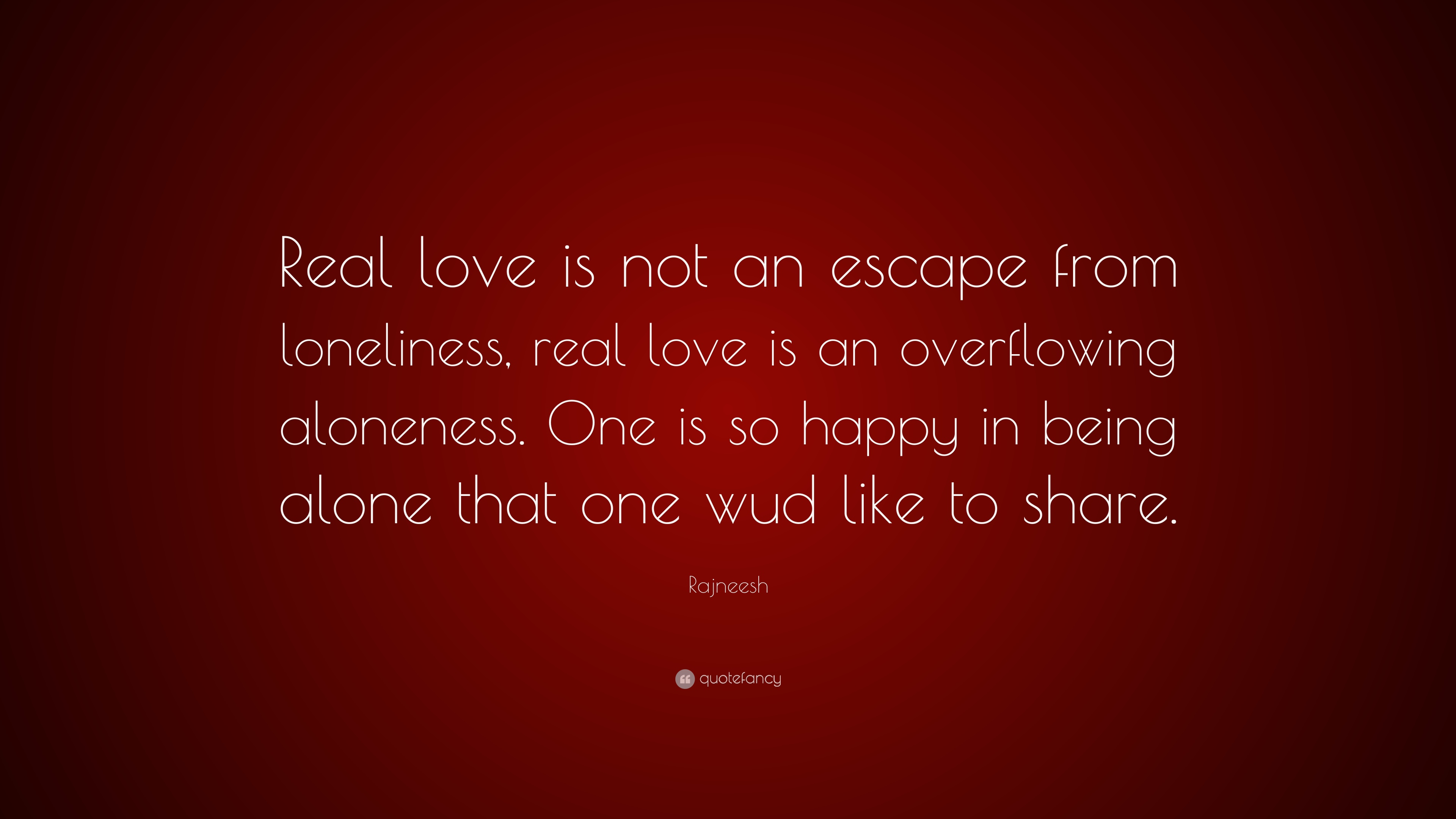 Rajneesh Quote Real Love Is Not An Escape From Loneliness Real