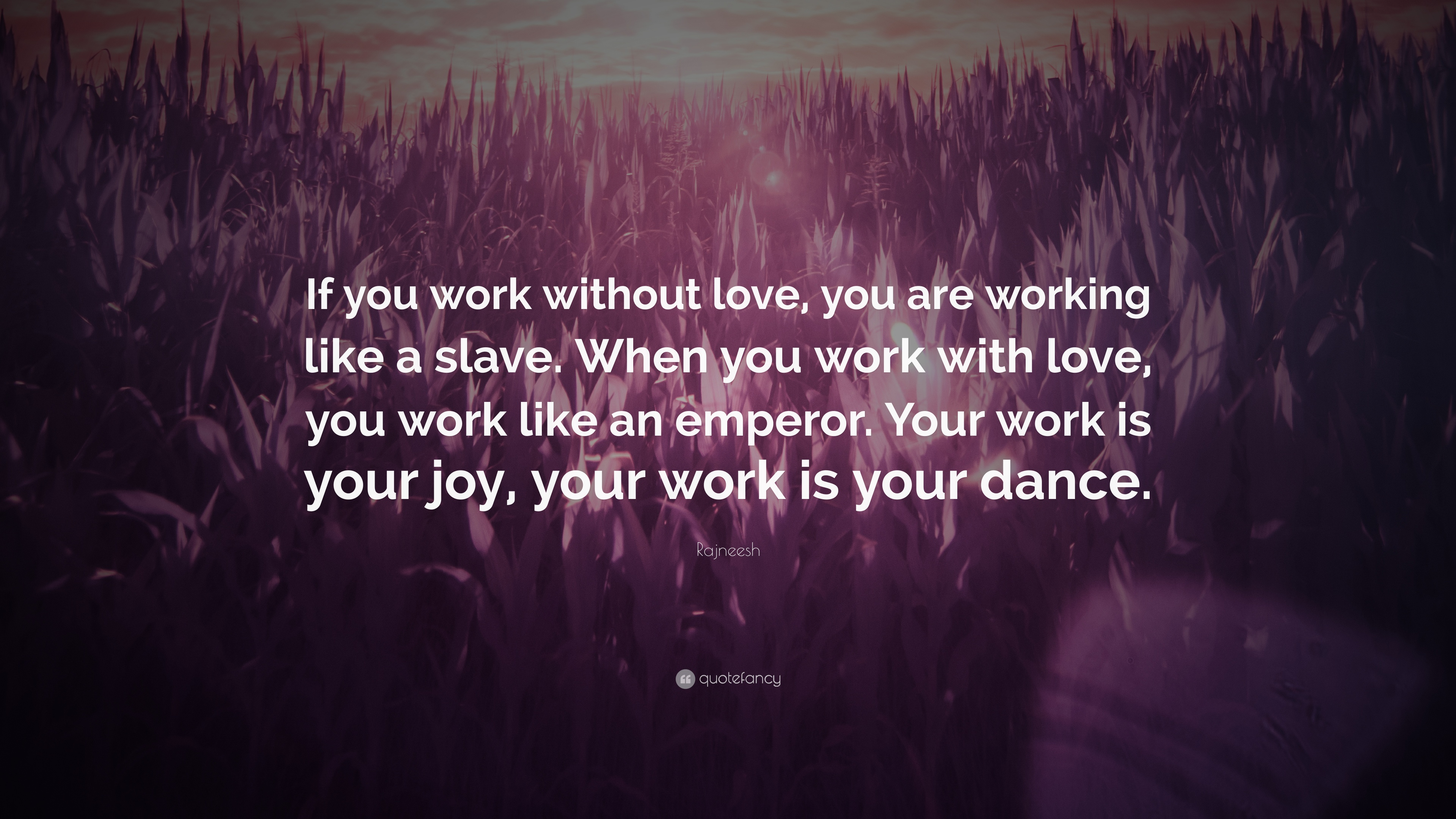 Rajneesh Quote If You Work Without Love You Are Working Like A