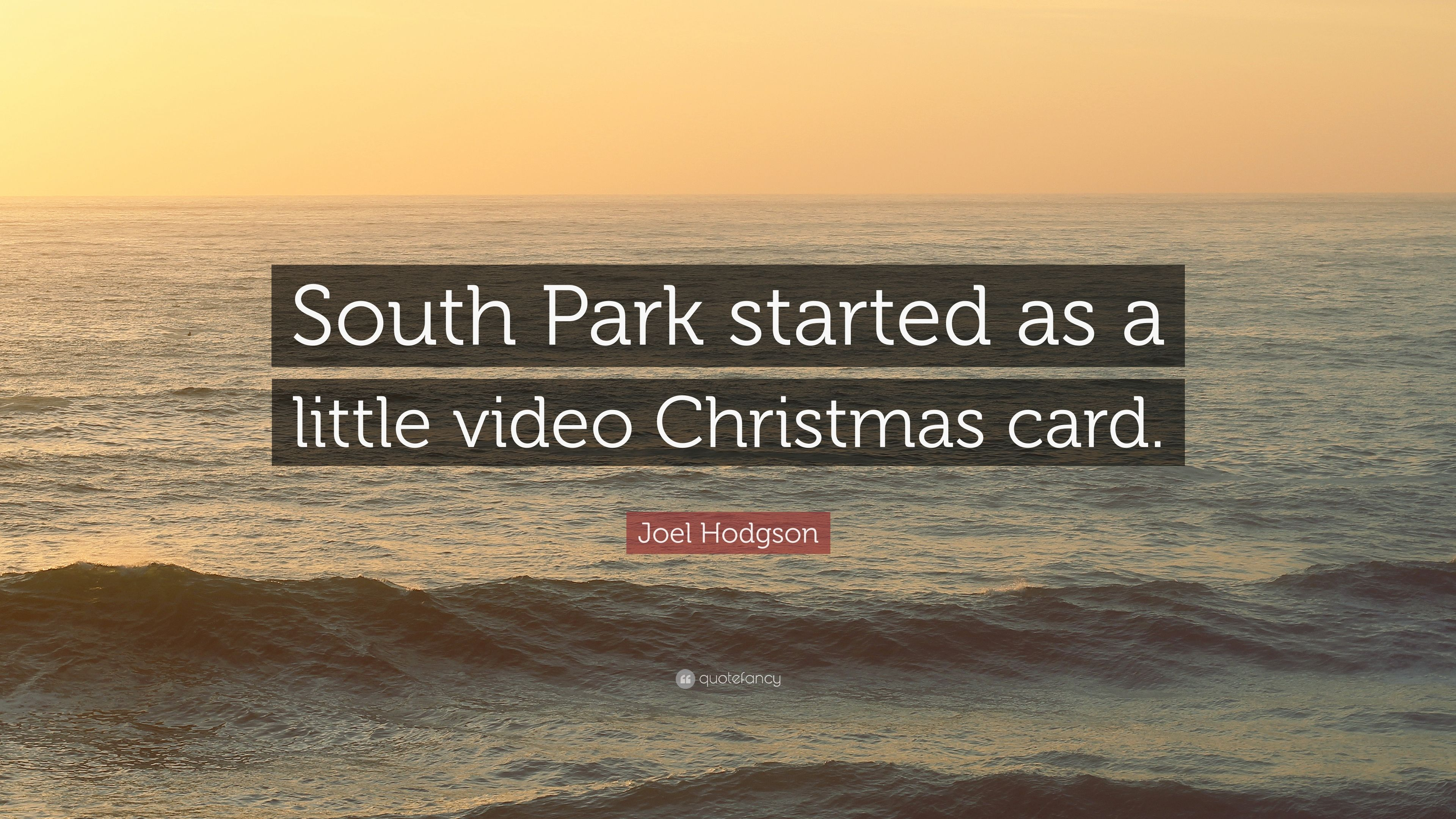 "Joel Hodgson Quote: ""South Park started as a little video Christmas ..."