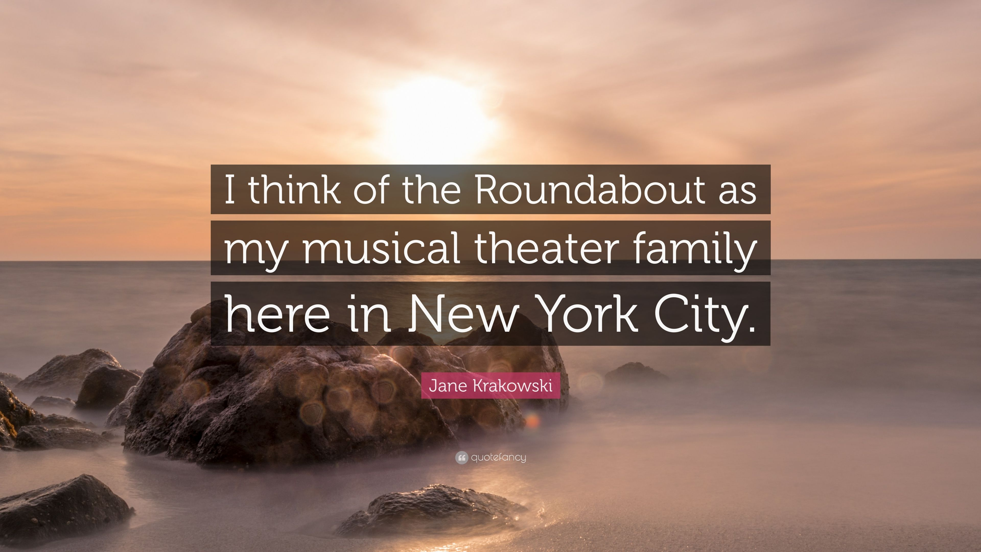 "Here Is New York Quotes: Jane Krakowski Quote: ""I Think Of The Roundabout As My"