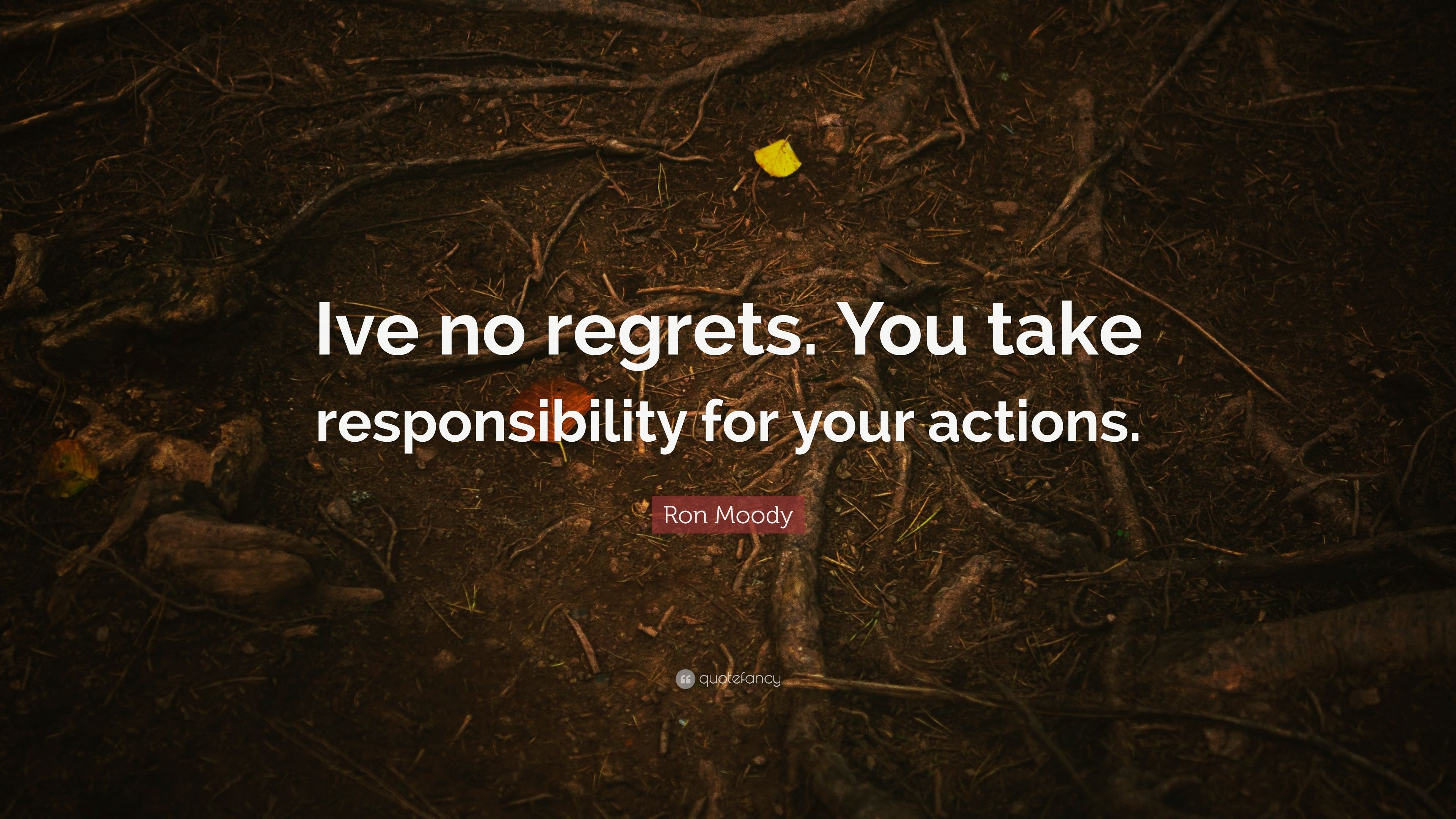 Ron Moody Quote Ive No Regrets You Take Responsibility For Your