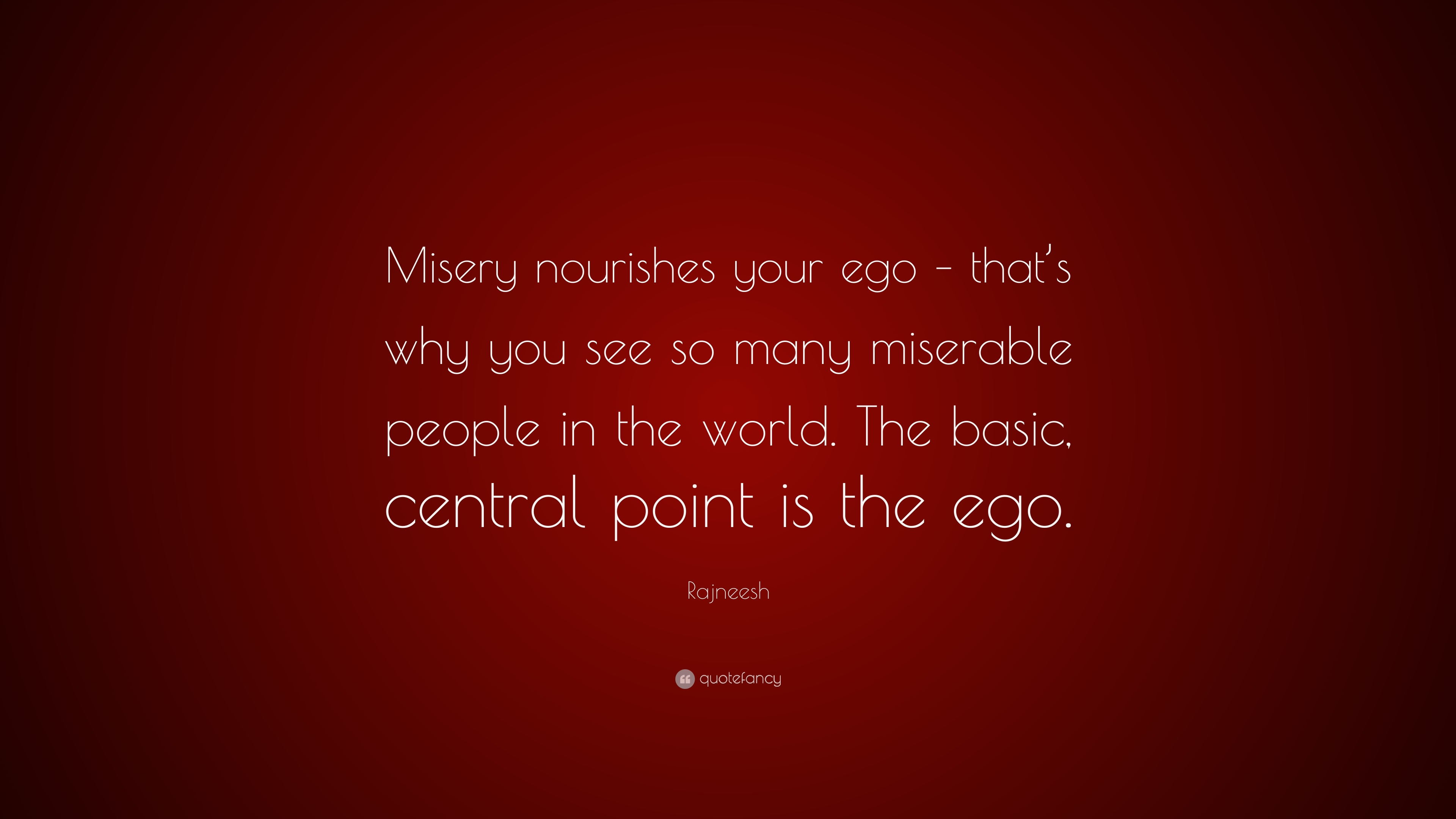 """Rajneesh Quote: """"Misery nourishes your ego – that\'s why you ..."""