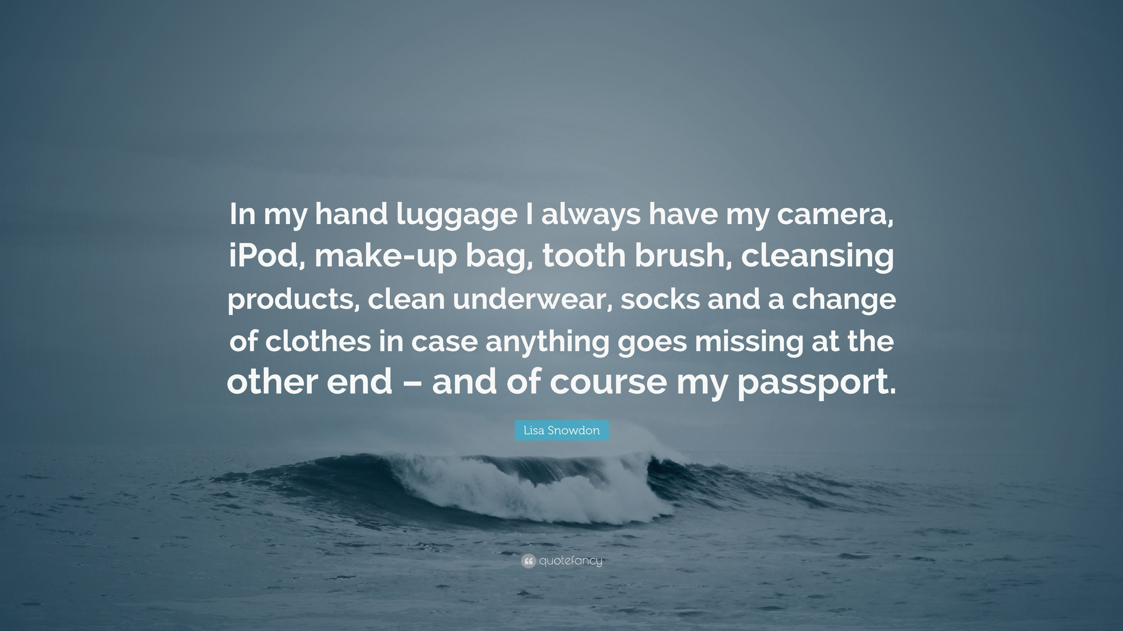 """Lisa Snowdon Quote: """"In my hand luggage I always have my"""