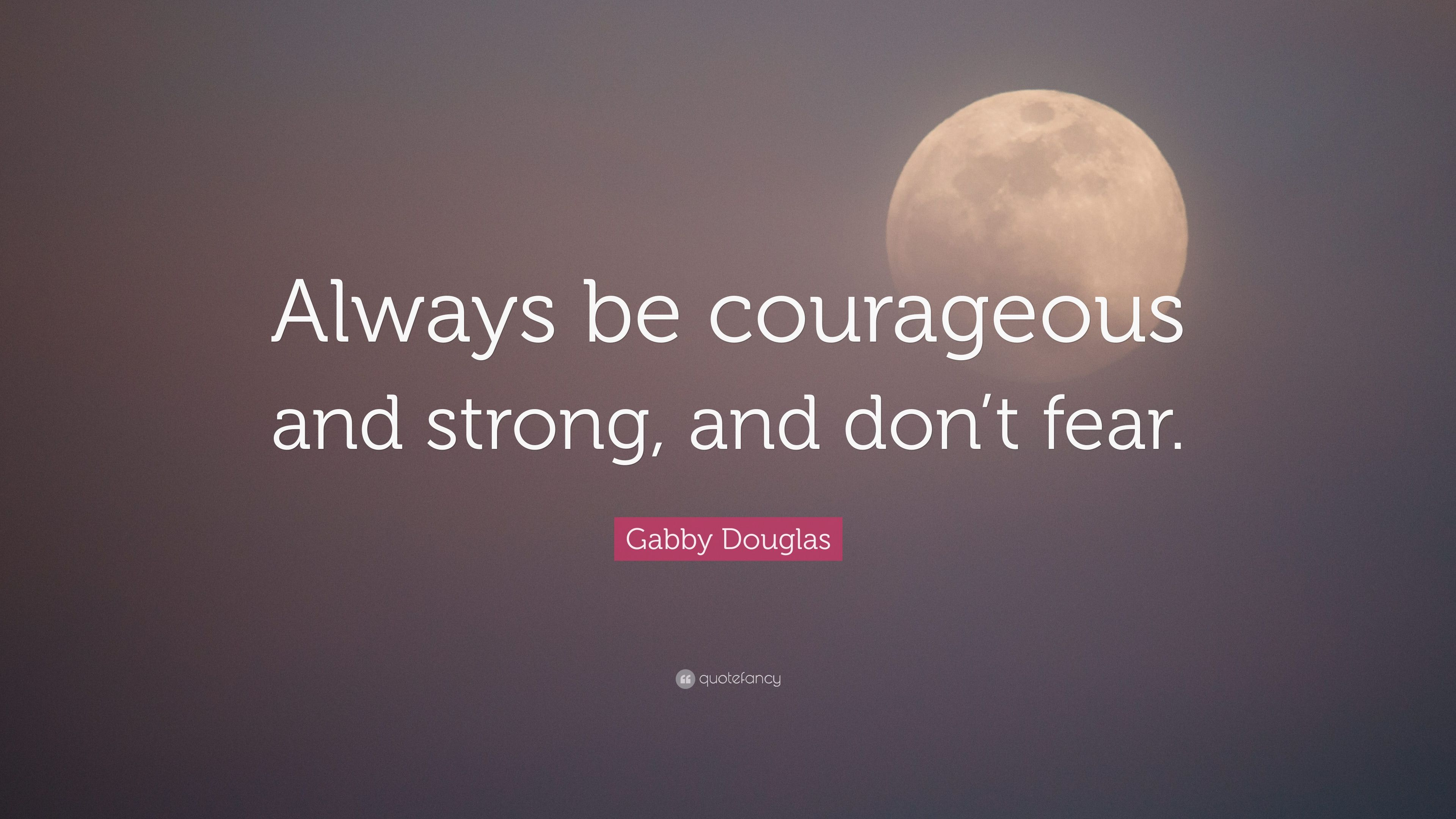 "Gabby Douglas Quote: ""Always be courageous and strong, and ..."