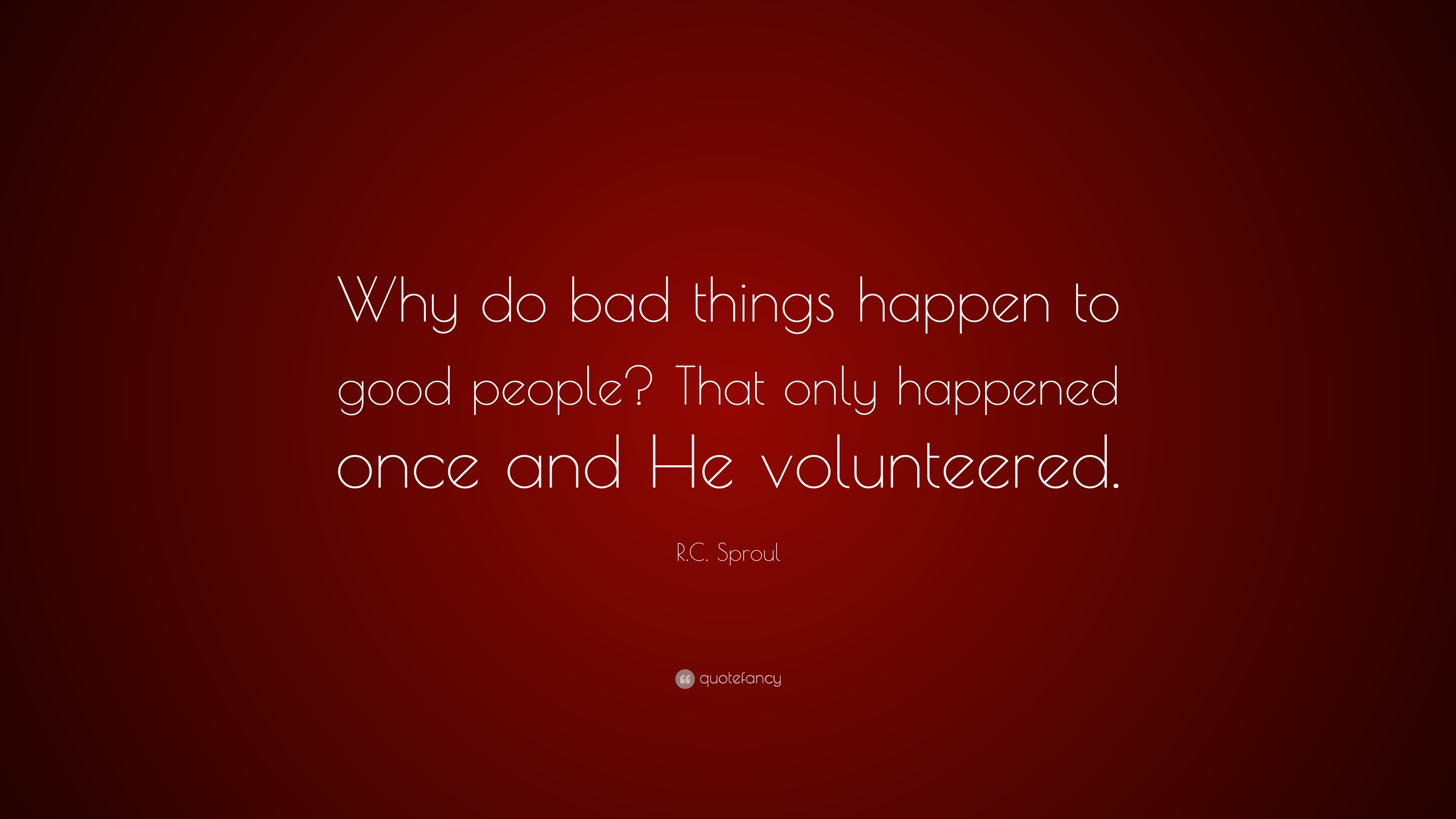 Rc Sproul Quote Why Do Bad Things Happen To Good People That