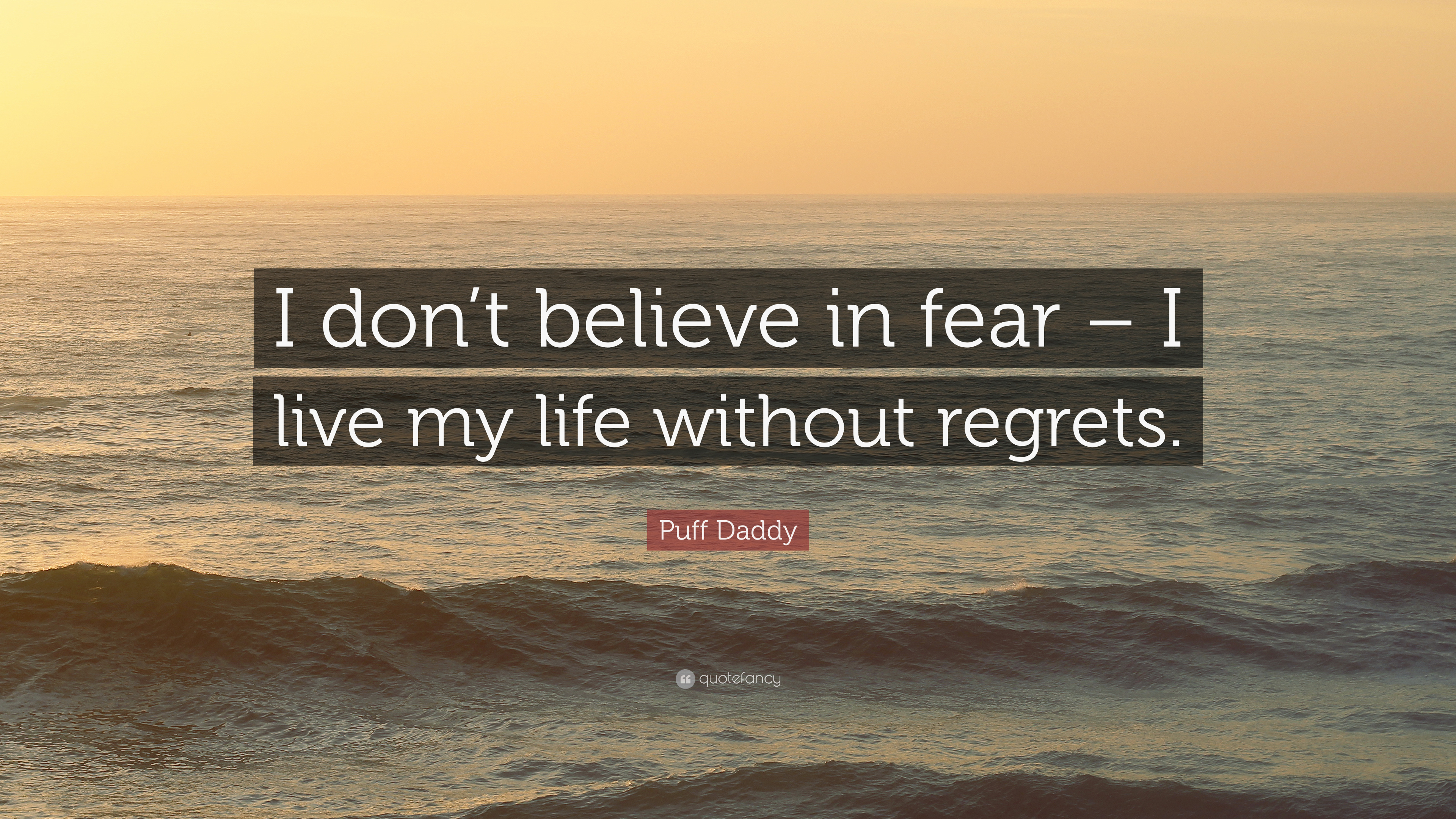 Puff Daddy Quote I Dont Believe In Fear I Live My Life Without