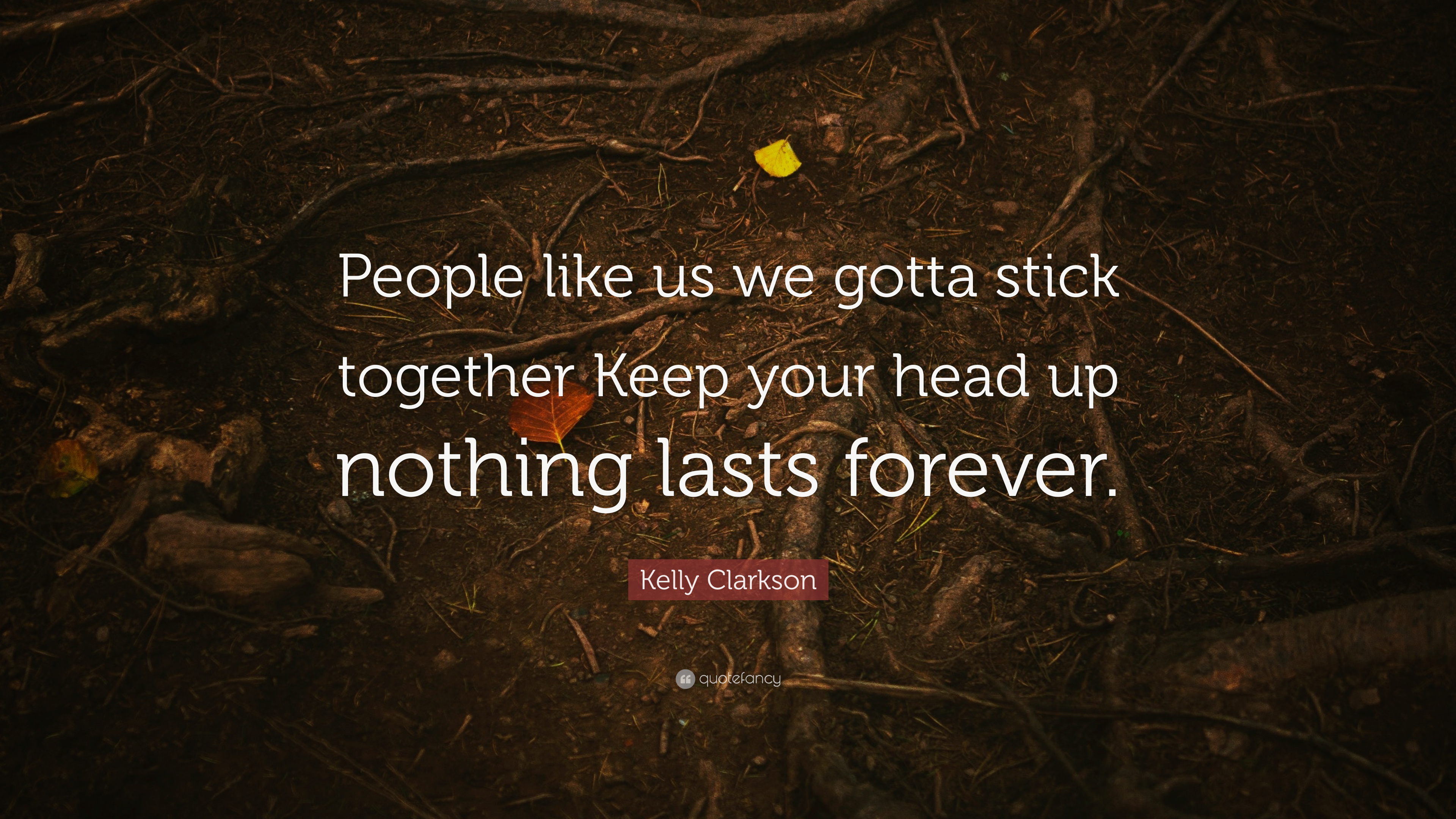Kelly Clarkson Quote People Like Us We Gotta Stick Together Keep