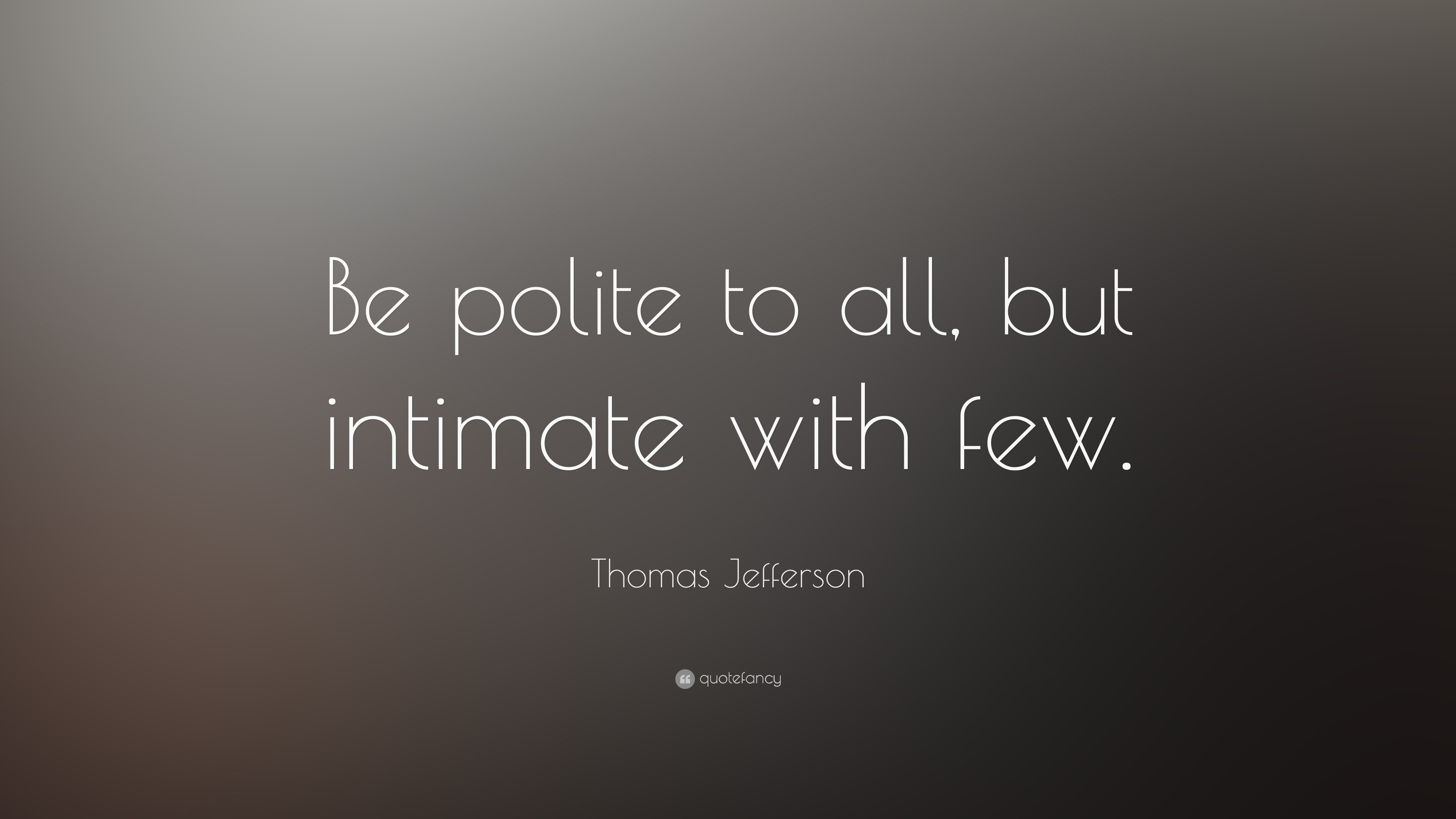 "Intimate Quotes Fascinating Thomas Jefferson Quote ""Be Polite To All But Intimate With Few"