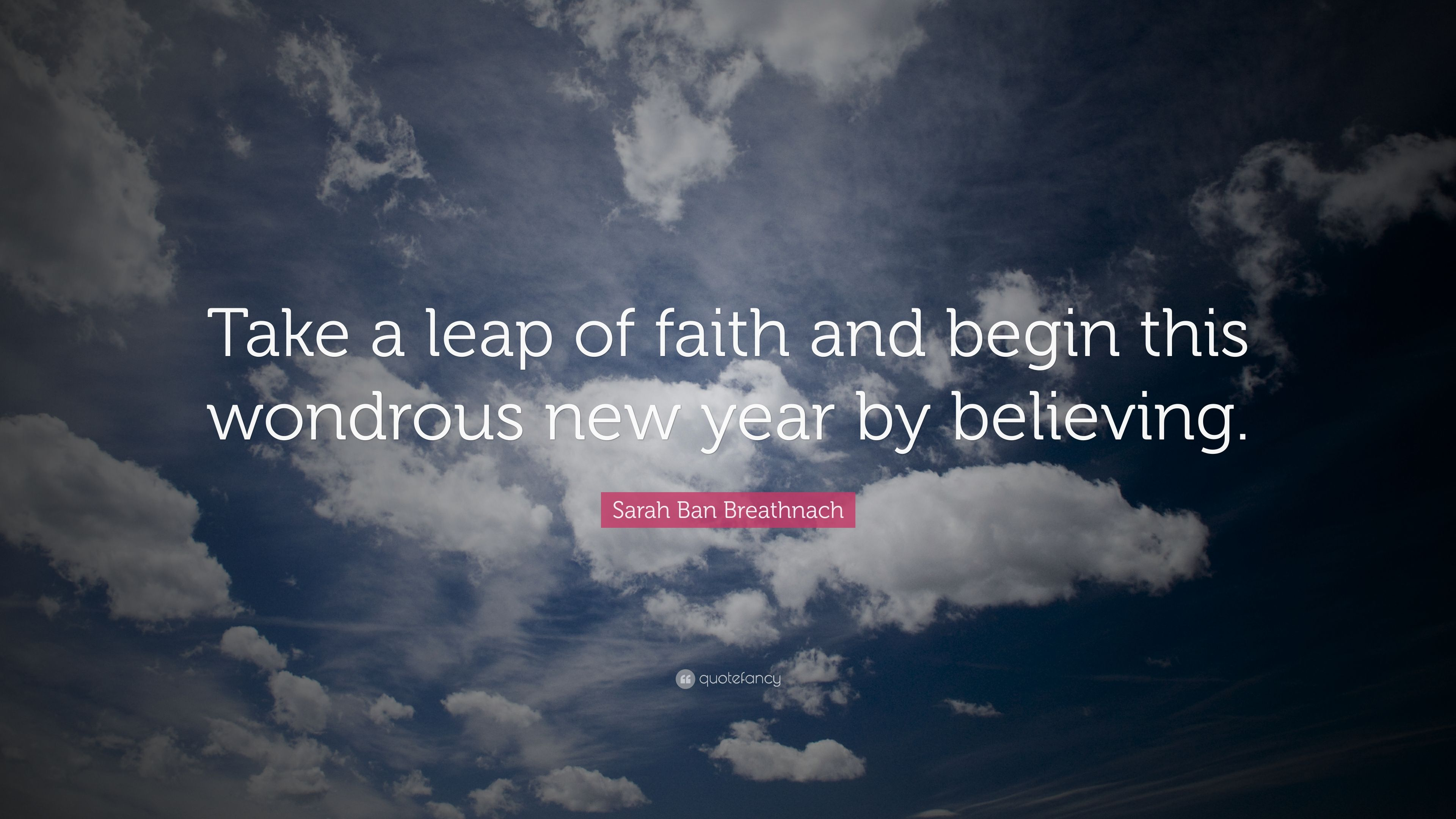 Sarah Ban Breathnach Quote Take A Leap Of Faith And Begin This