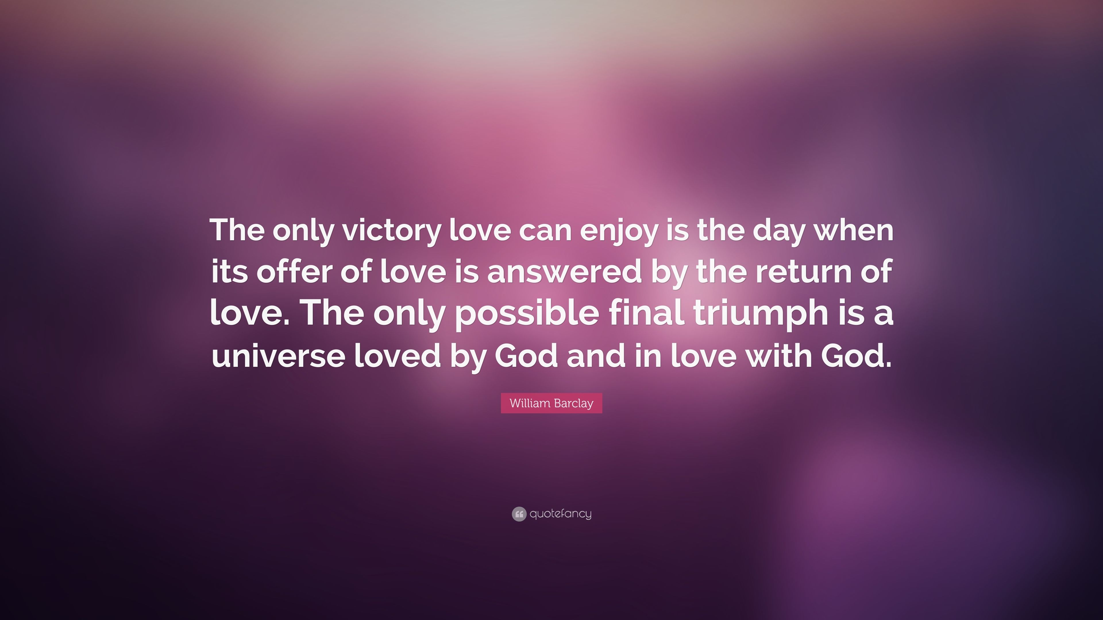 William Barclay Quote: U201cThe Only Victory Love Can Enjoy Is The Day When Its